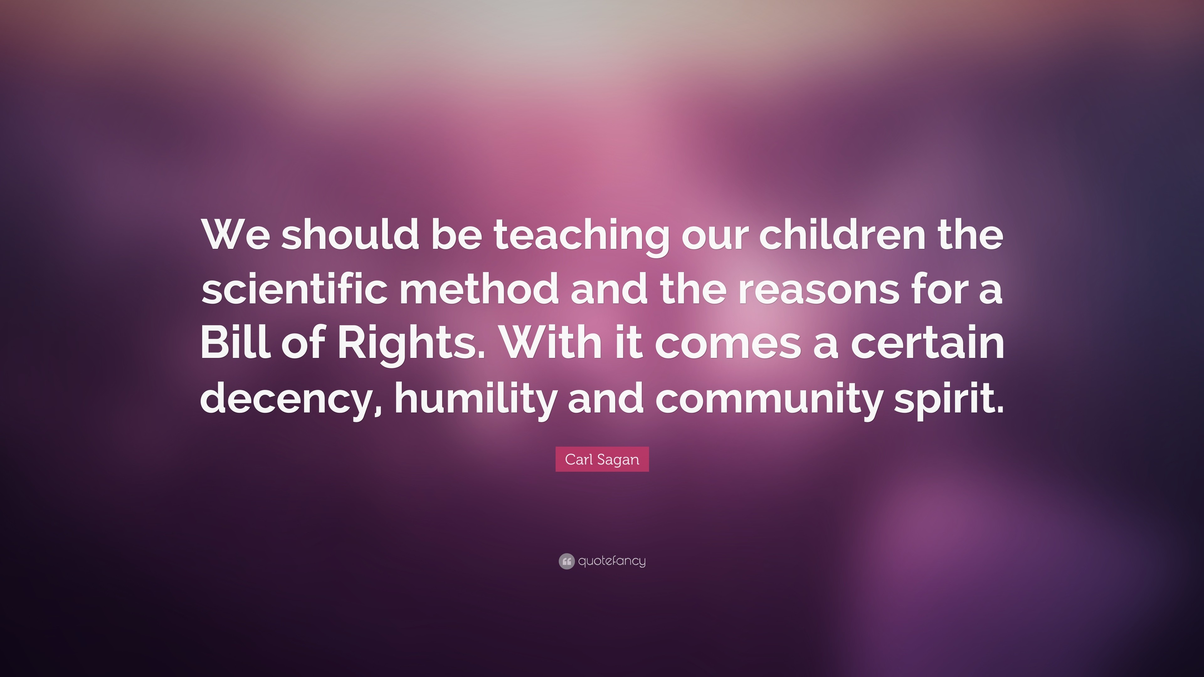 "3840x2160 Carl Sagan Quote: ""We should be teaching our children the scientific method  and the"
