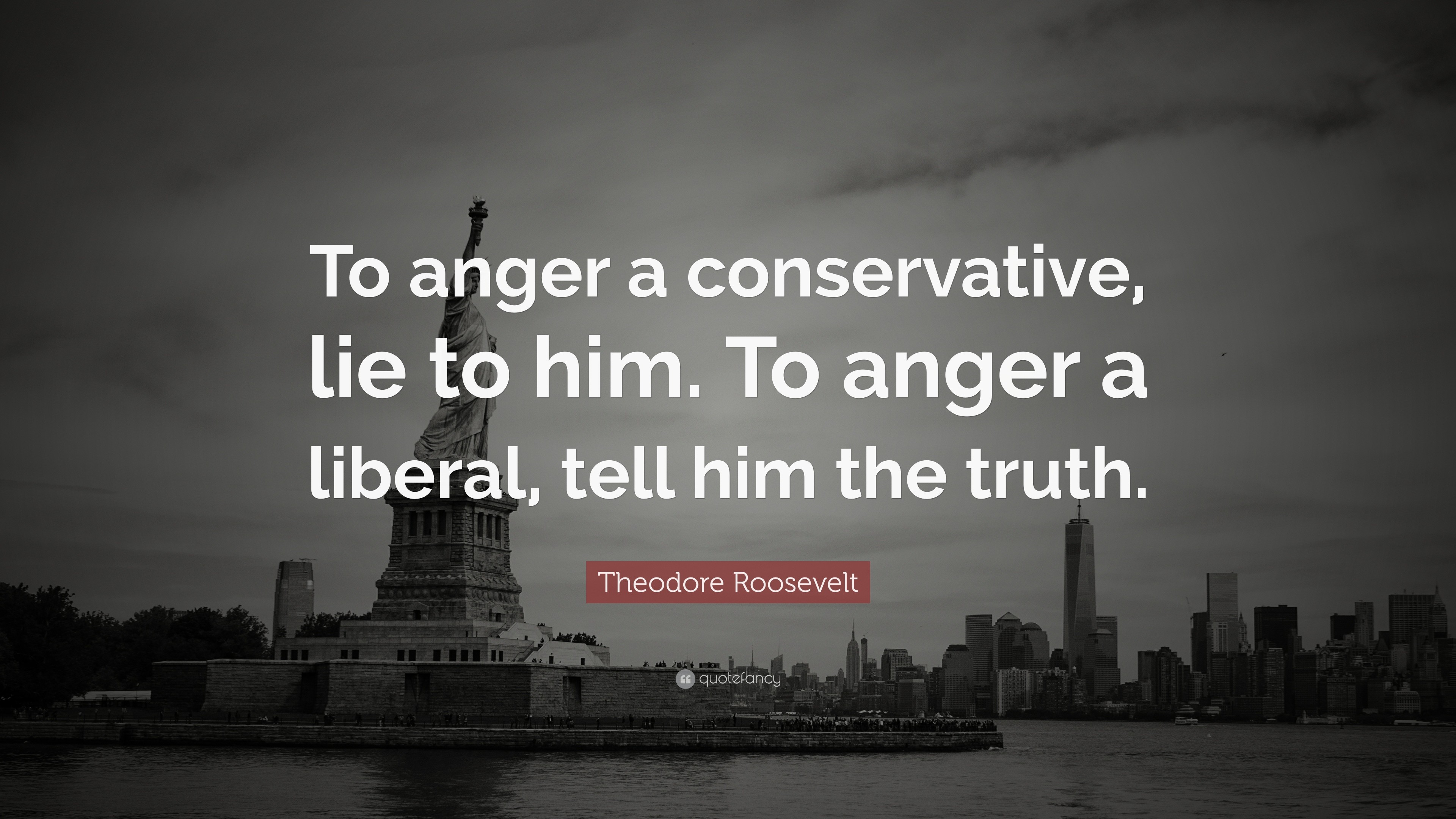"3840x2160 Theodore Roosevelt Quote: ""To anger a conservative, lie to him. To anger"