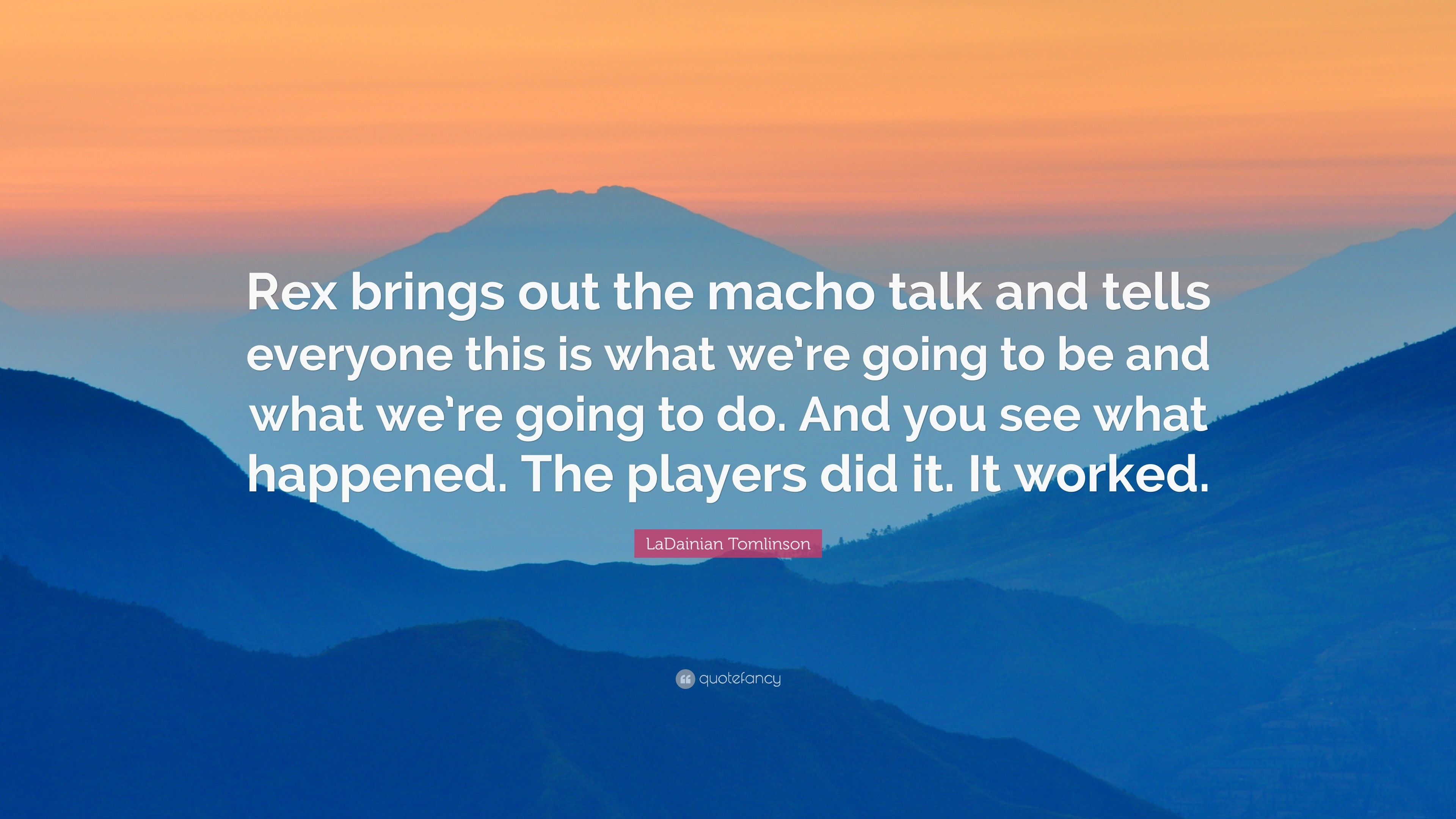 "3840x2160 LaDainian Tomlinson Quote: ""Rex brings out the macho talk and tells  everyone this is"