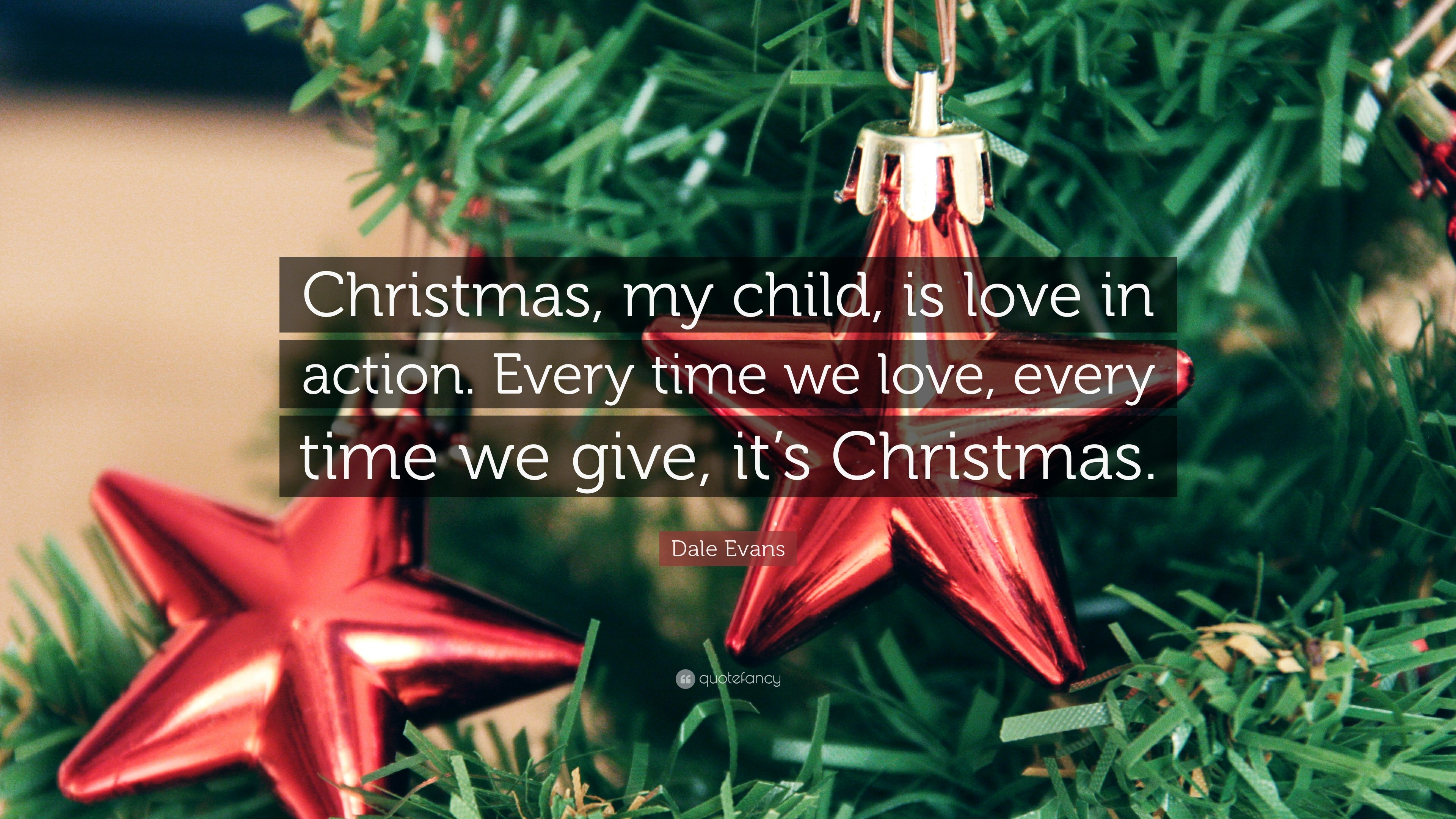 "3840x2160 Dale Evans Quote: ""Christmas, my child, is love in action. Every"