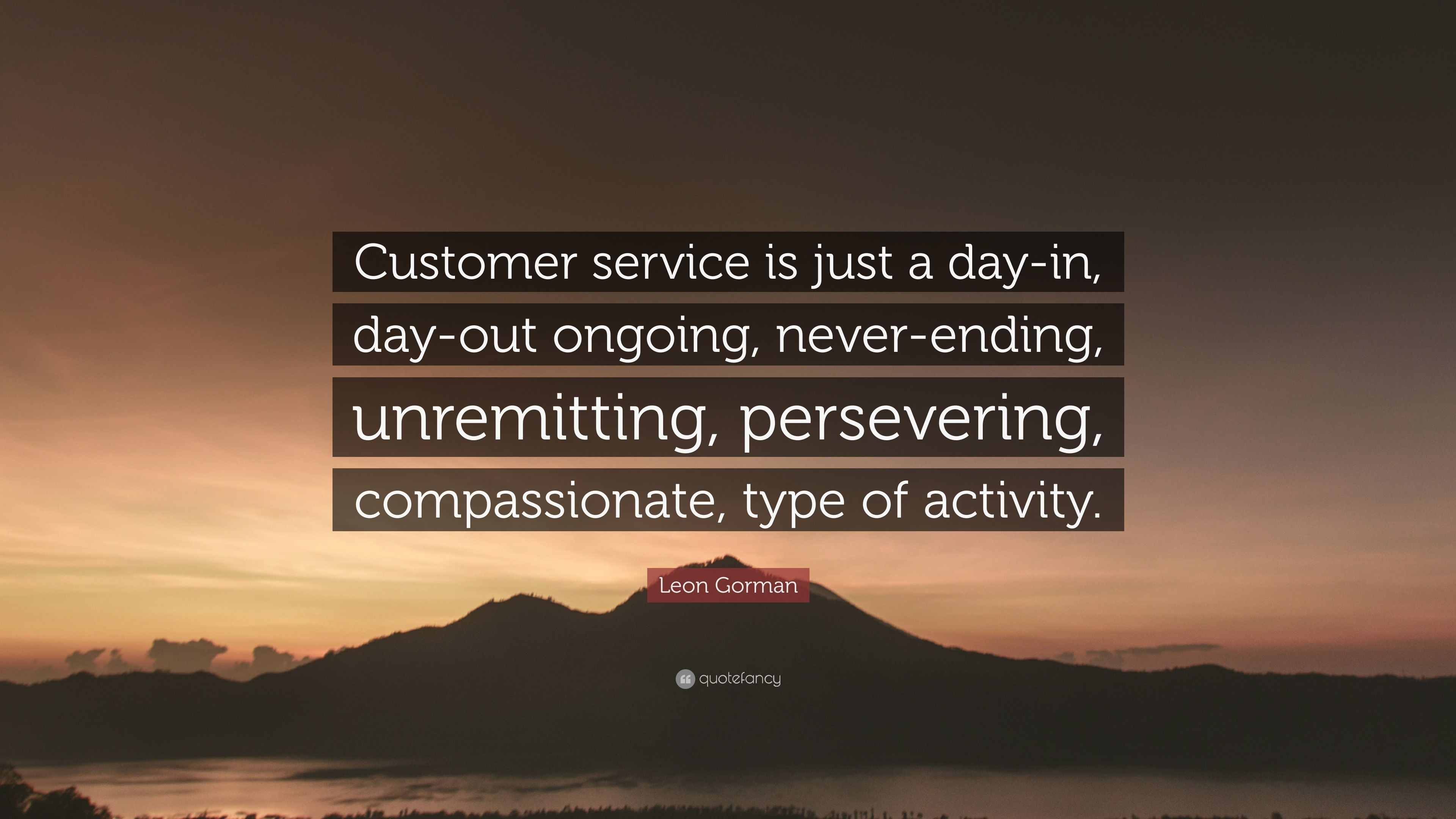 "3840x2160 Leon Gorman Quote: ""Customer service is just a day-in, day-"