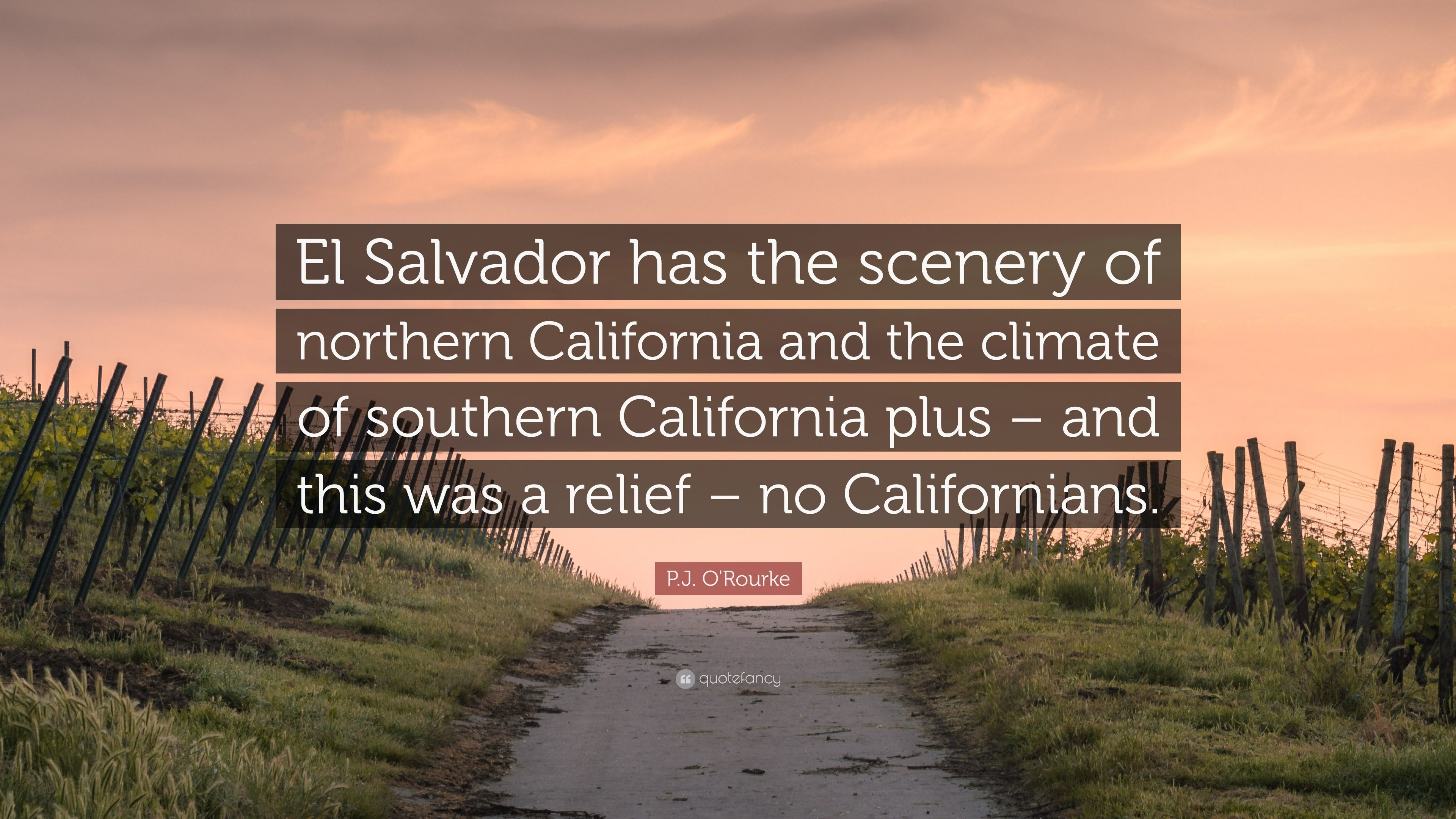 "3840x2160 P.J. O'Rourke Quote: ""El Salvador has the scenery of northern California and"