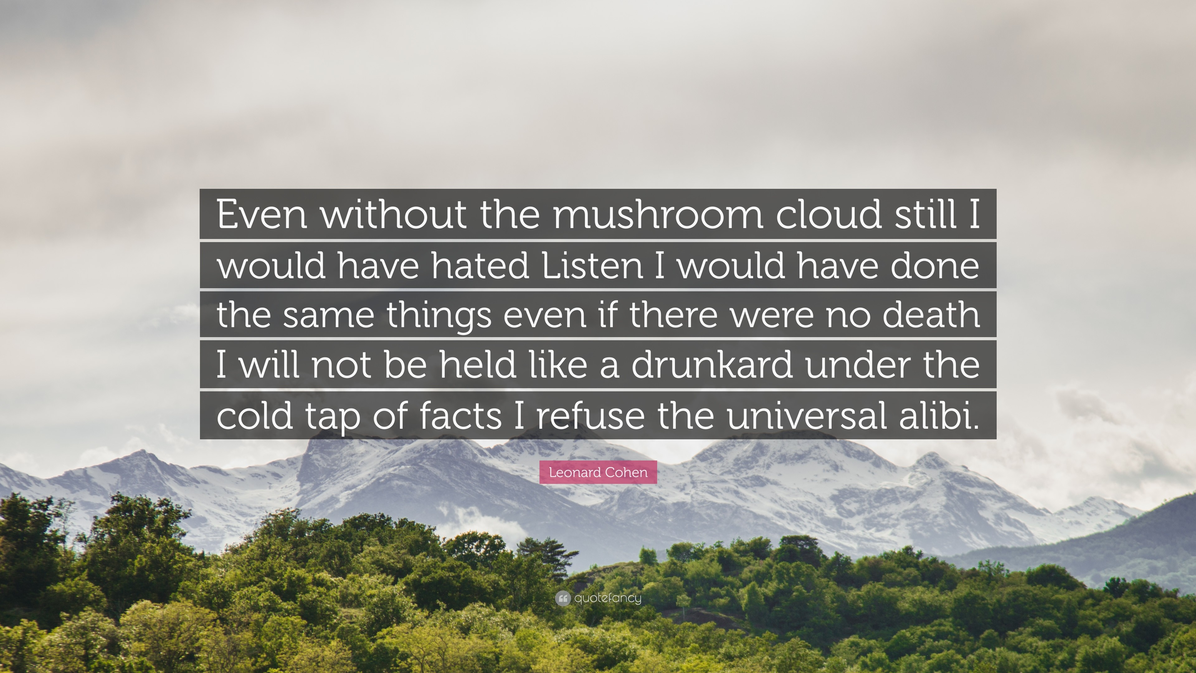 "3840x2160 Leonard Cohen Quote: ""Even without the mushroom cloud still I would have  hated Listen"