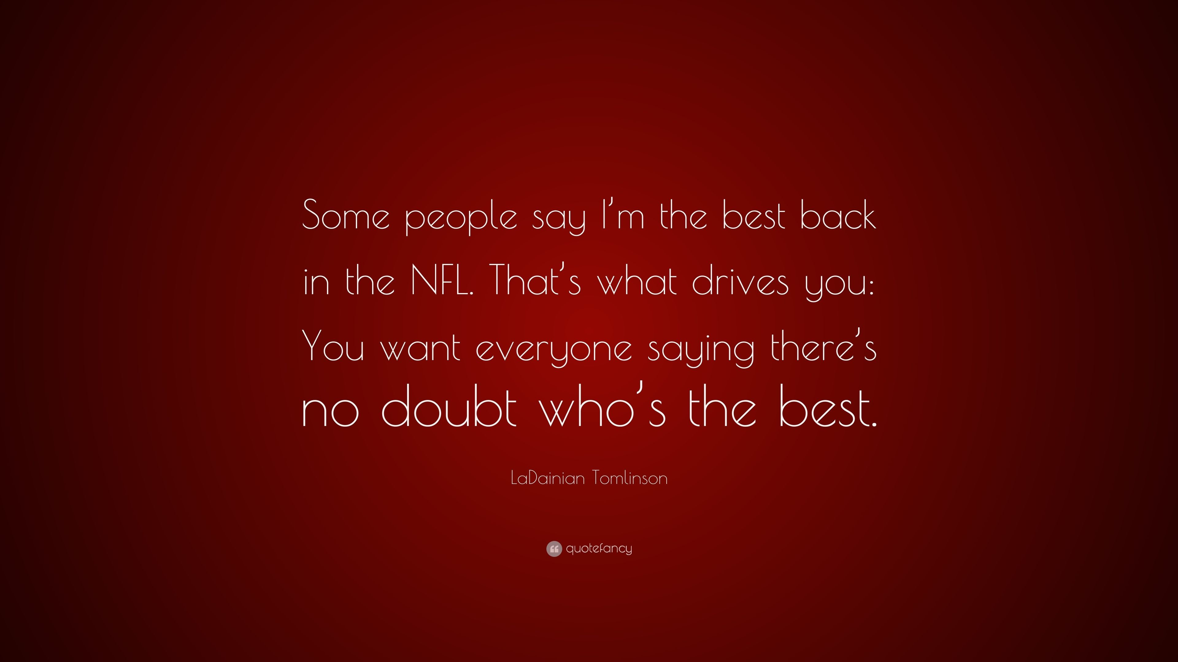 "3840x2160 LaDainian Tomlinson Quote: ""Some people say I'm the best back in the"