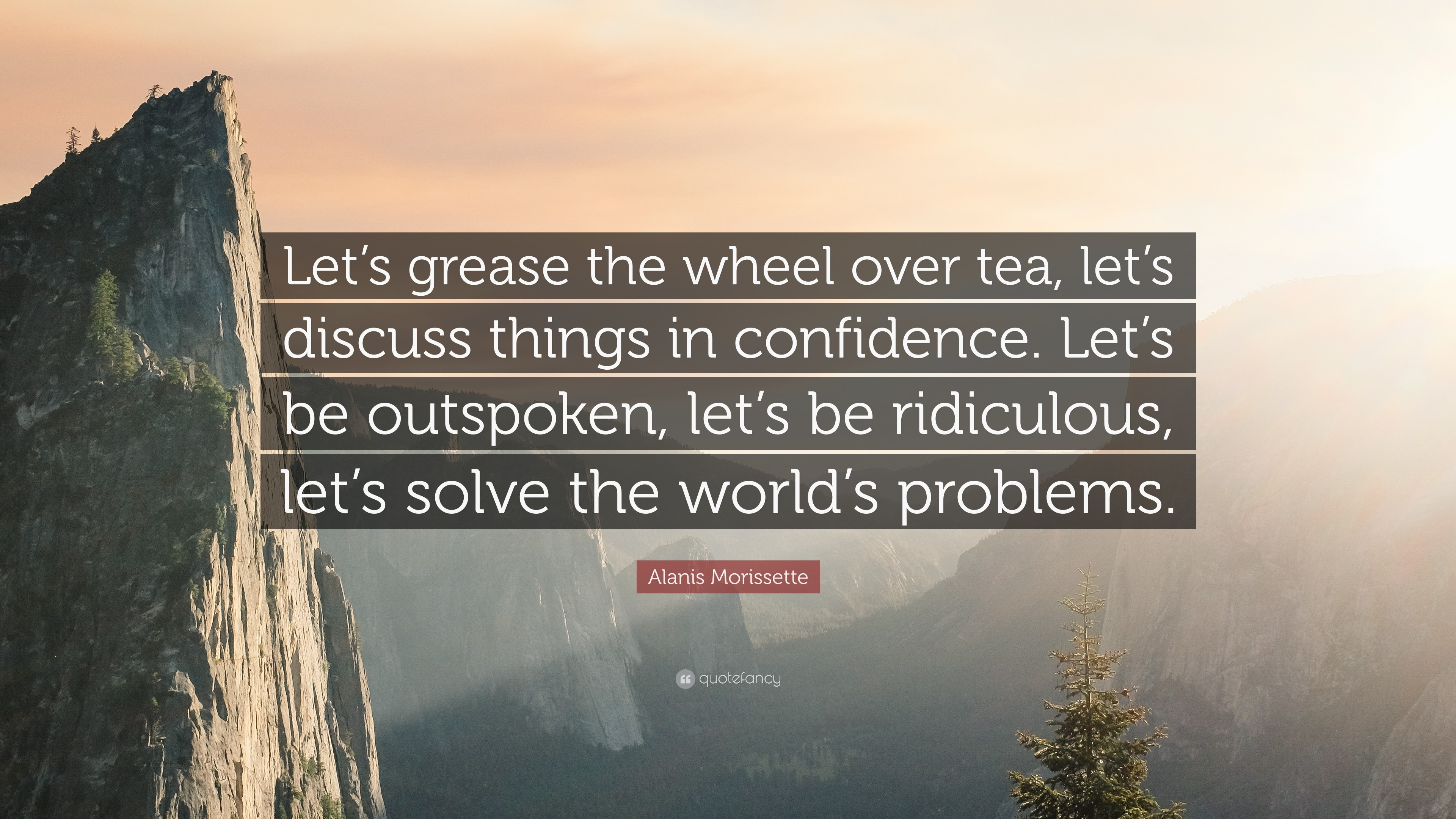 "3840x2160 Alanis Morissette Quote: ""Let's grease the wheel over tea, let's discuss  things in"