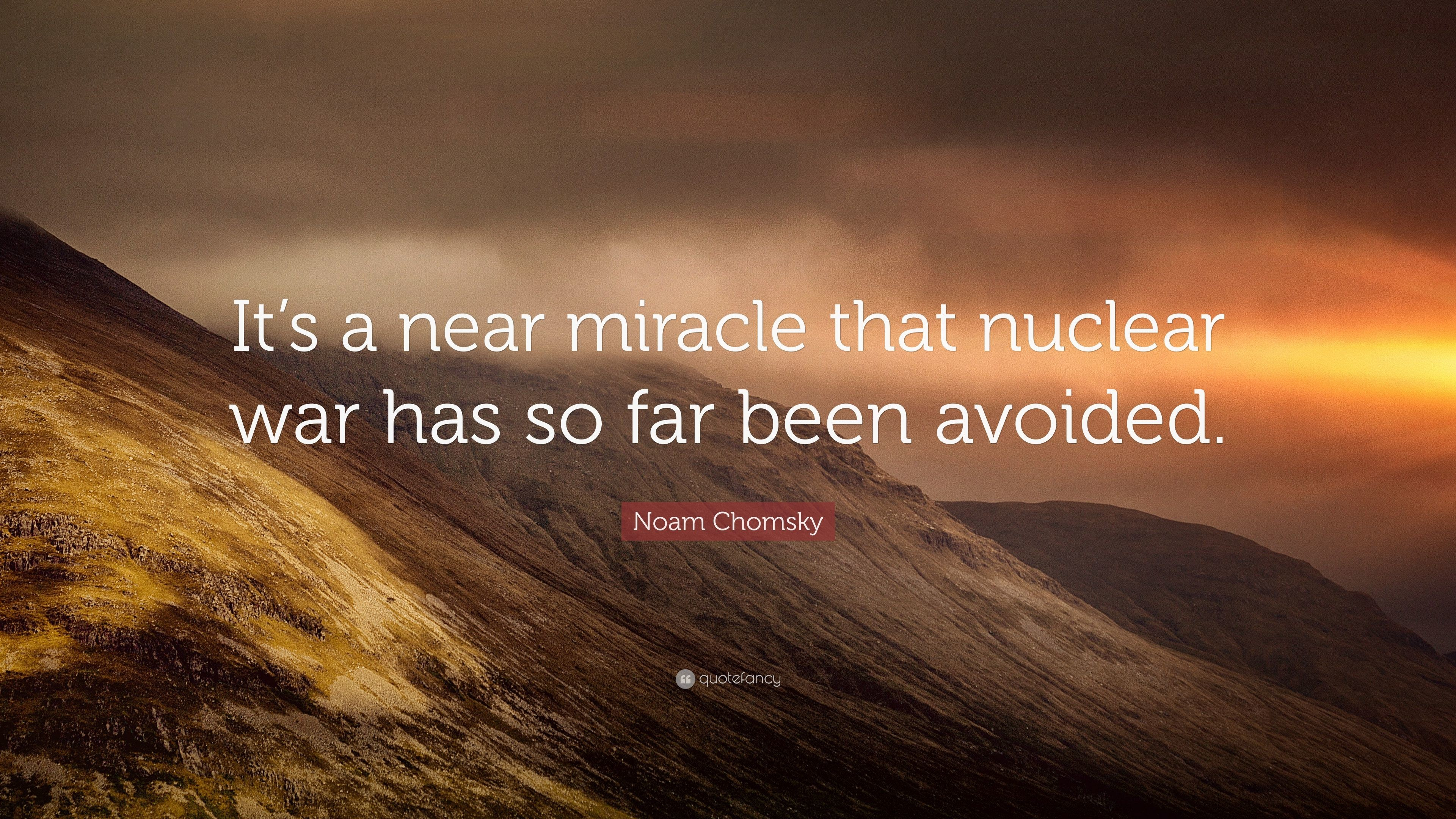 "3840x2160 Noam Chomsky Quote: ""It's a near miracle that nuclear war has so far been"