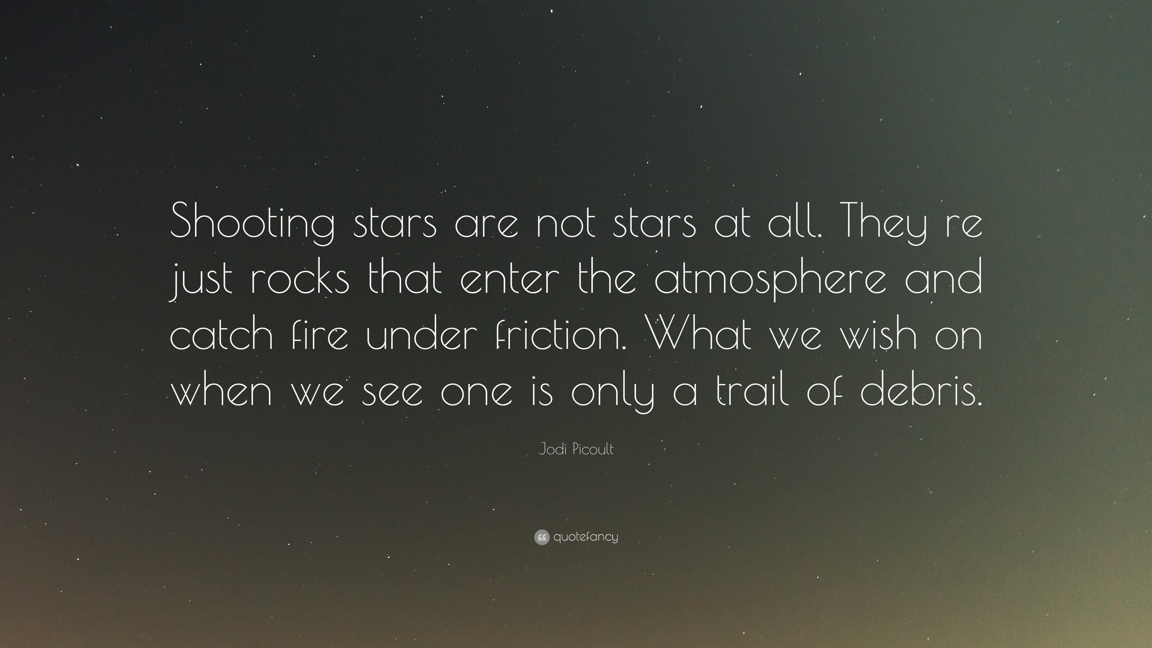 "3840x2160 Jodi Picoult Quote: ""Shooting stars are not stars at all. They re just"