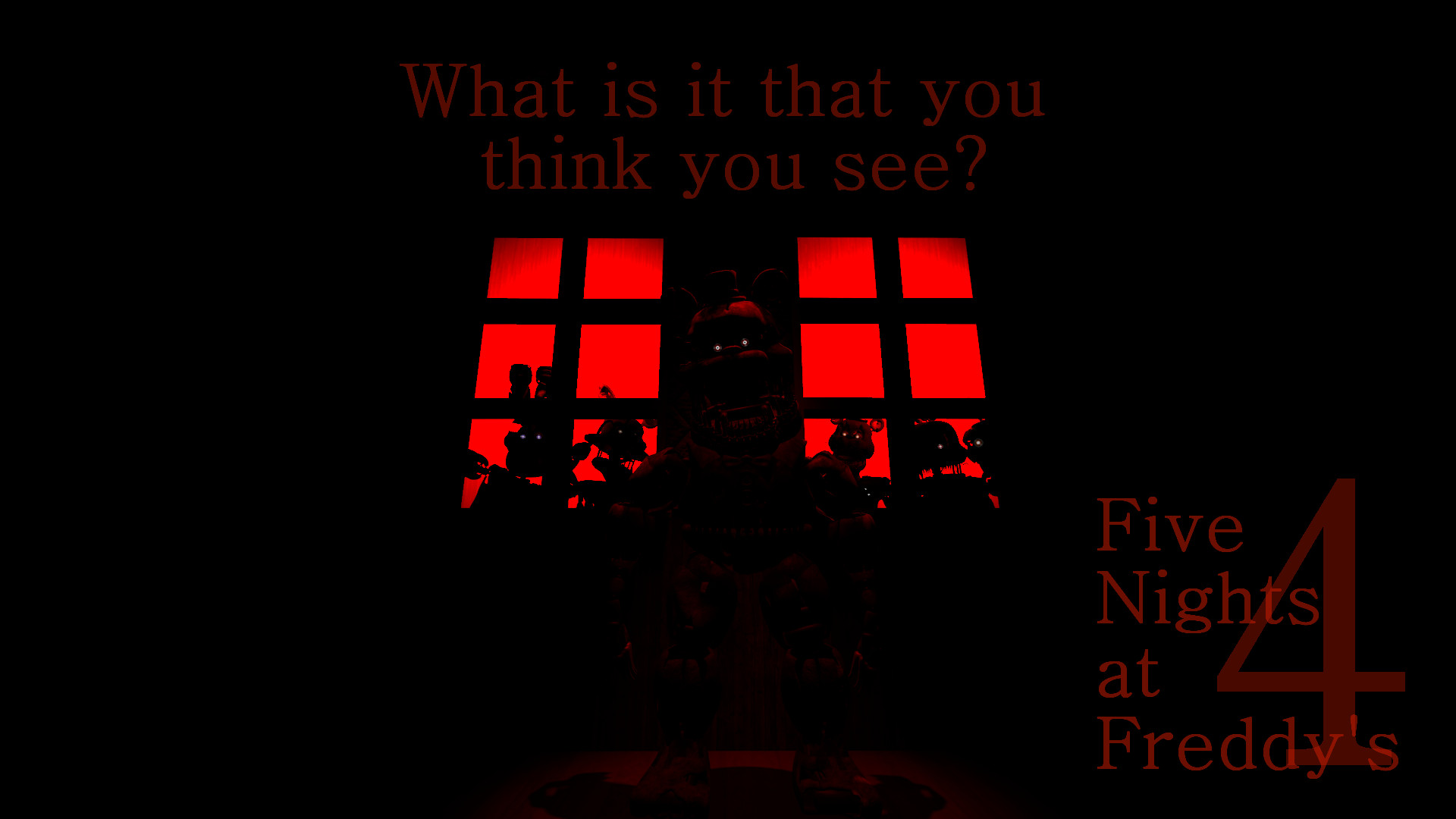 1920x1080 ImageI edited my FNaF 4 Desktop BG slightly, making the text myself to  improve the quality. What do you think now?