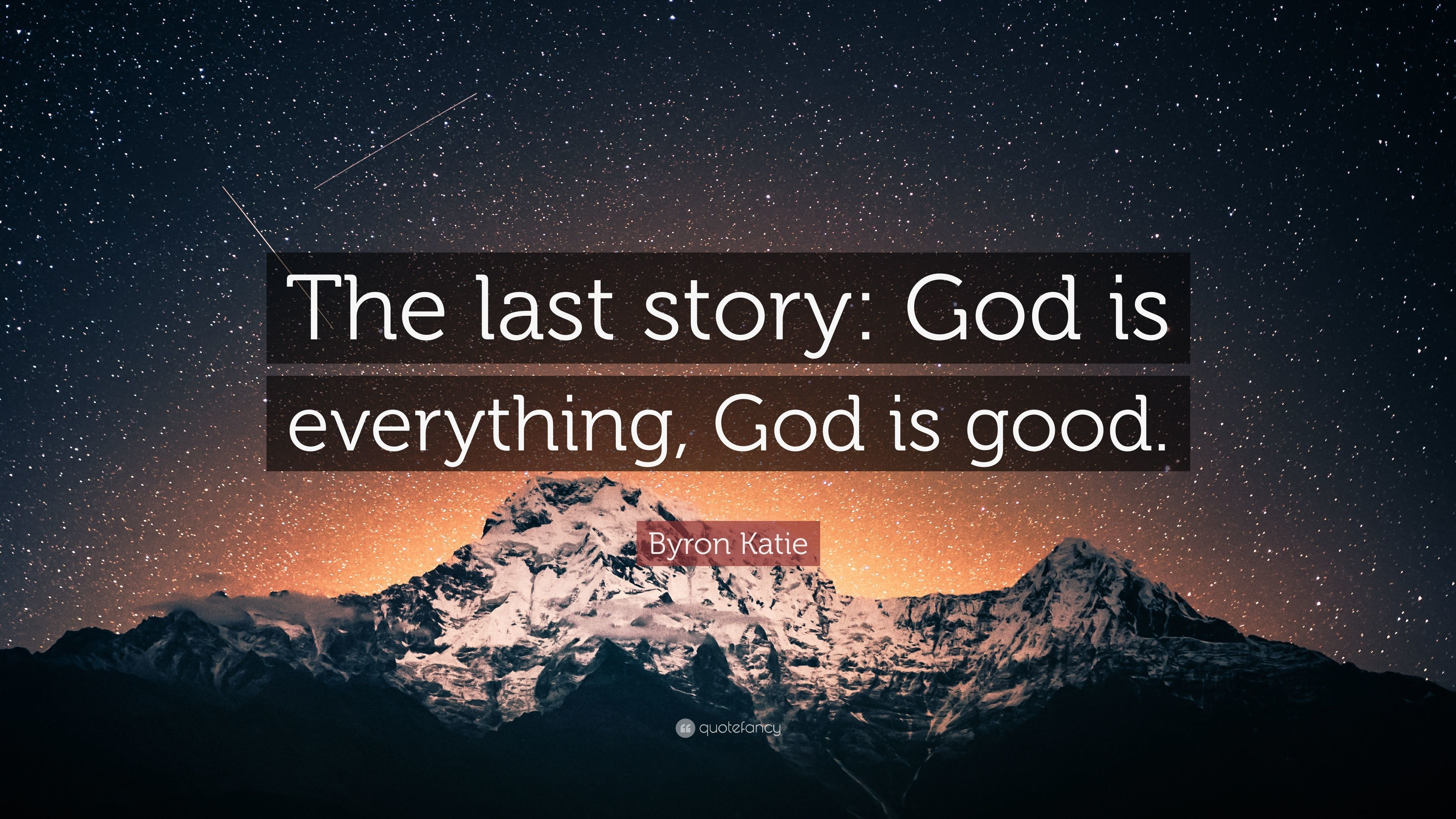 "3840x2160 Byron Katie Quote: ""The last story: God is everything, God is good"