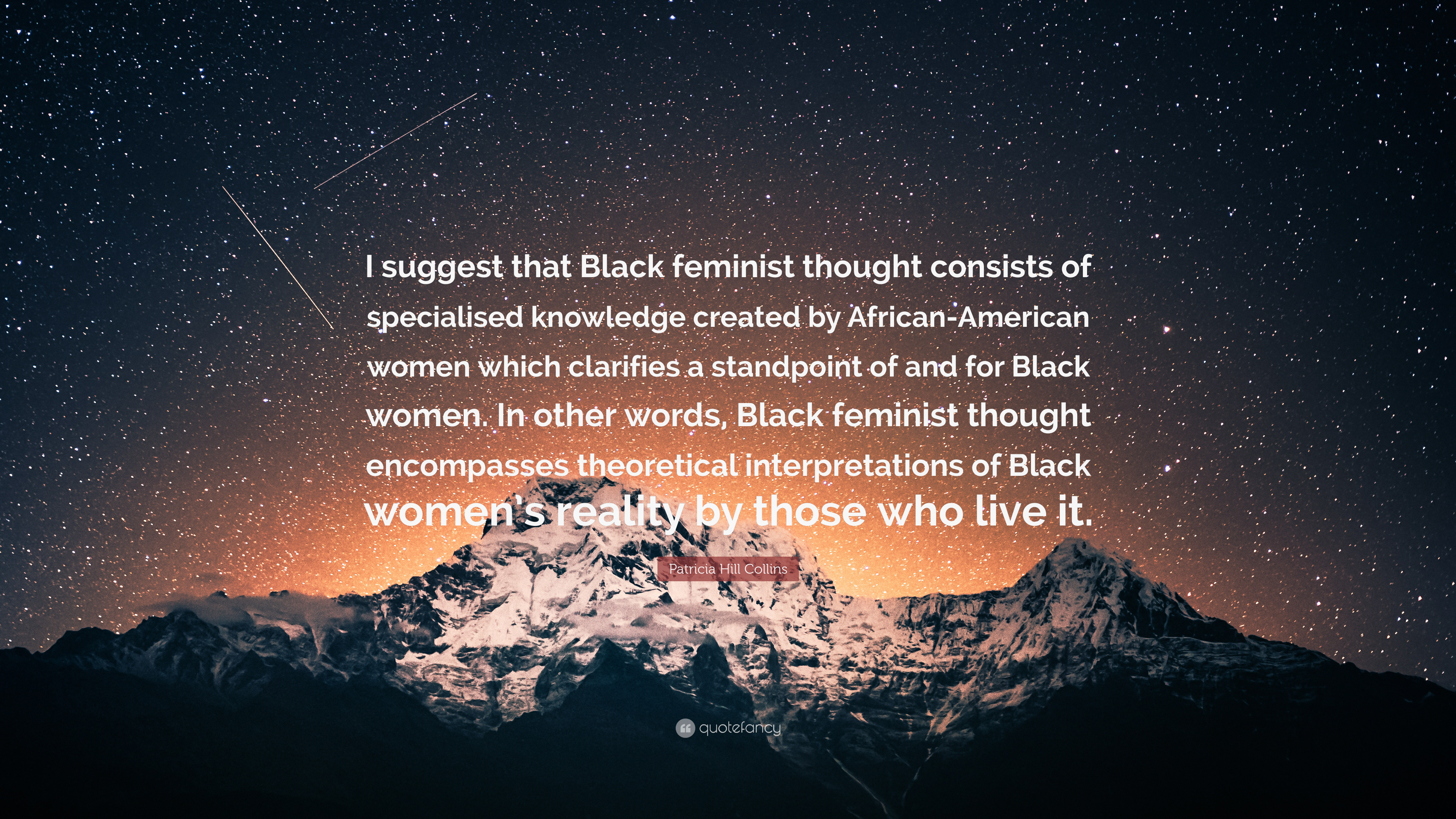 "3840x2160 Patricia Hill Collins Quote: ""I suggest that Black feminist thought  consists of specialised knowledge"