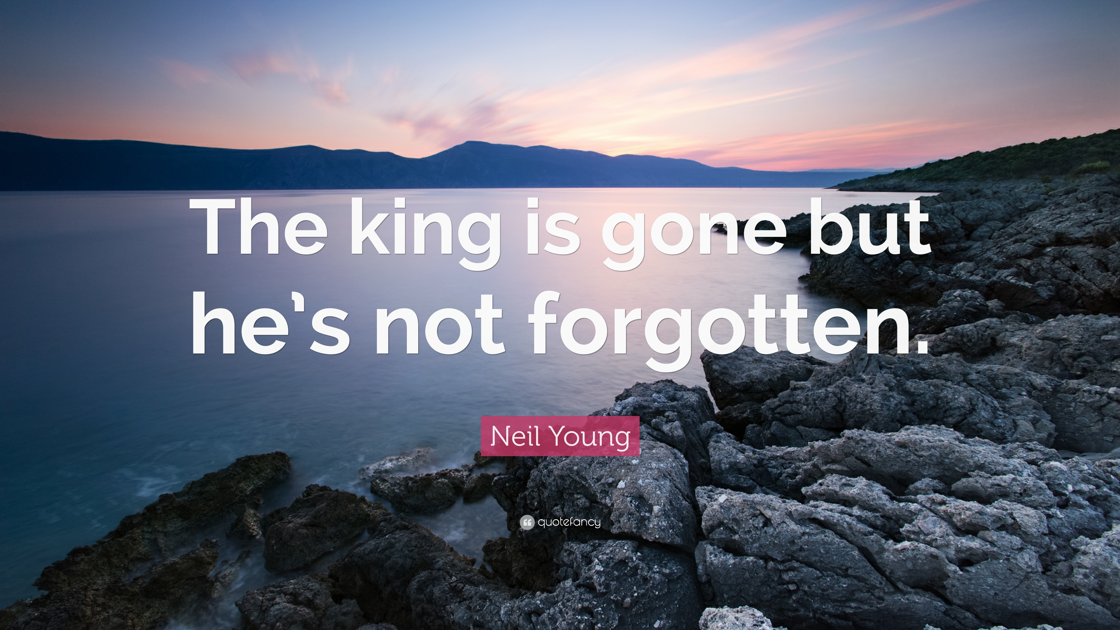 "3840x2160 Neil Young Quote: ""The king is gone but he's not forgotten."""