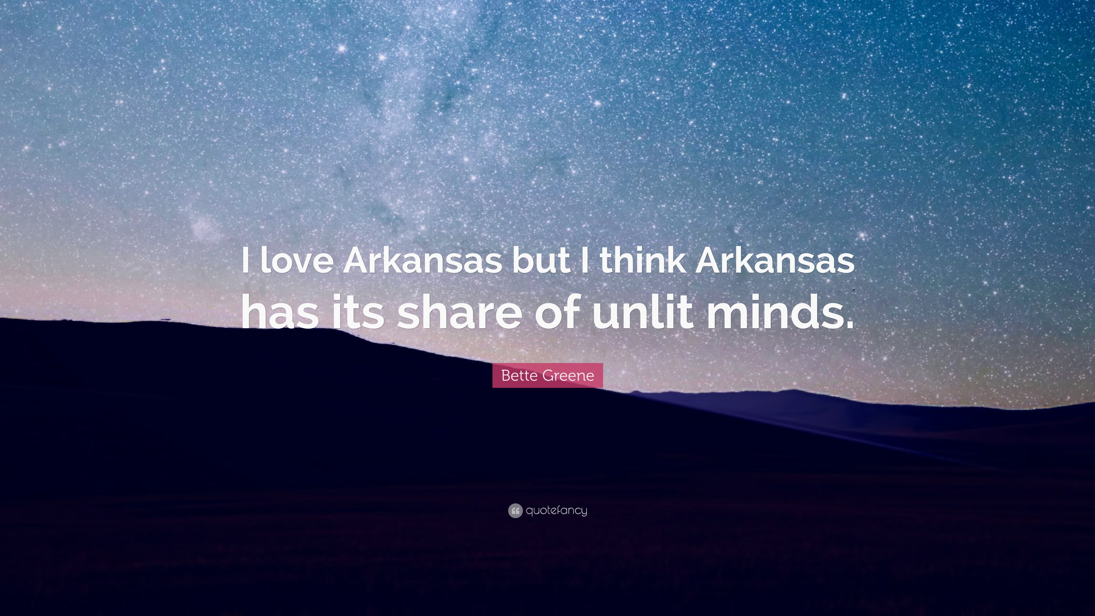 "3840x2160 Bette Greene Quote: ""I love Arkansas but I think Arkansas has its share of"