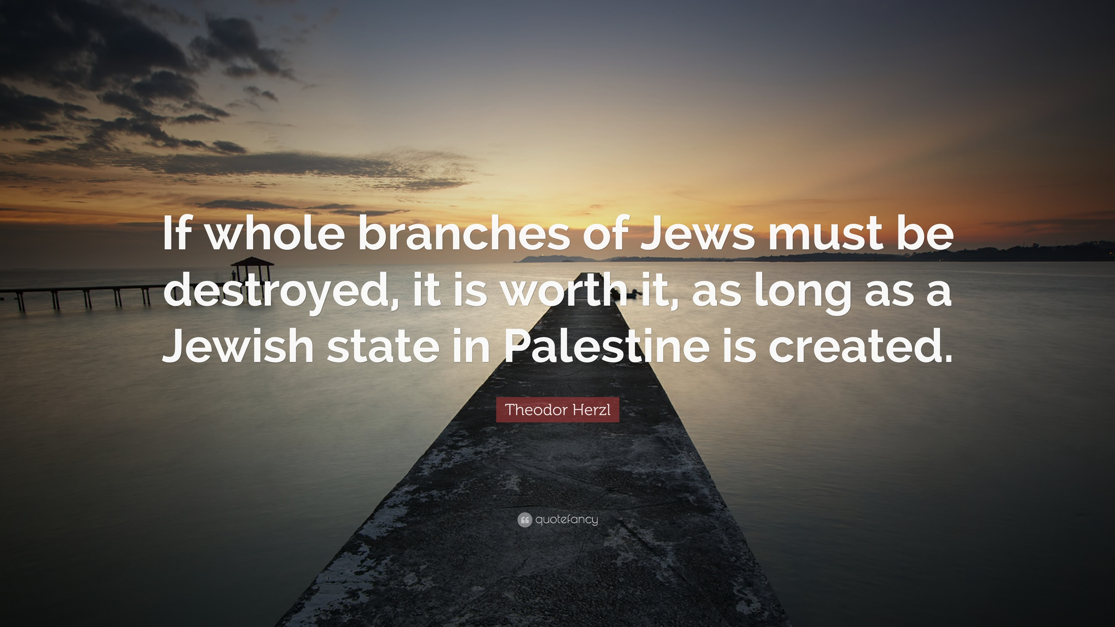 "3840x2160 Theodor Herzl Quote: ""If whole branches of Jews must be destroyed, it is"