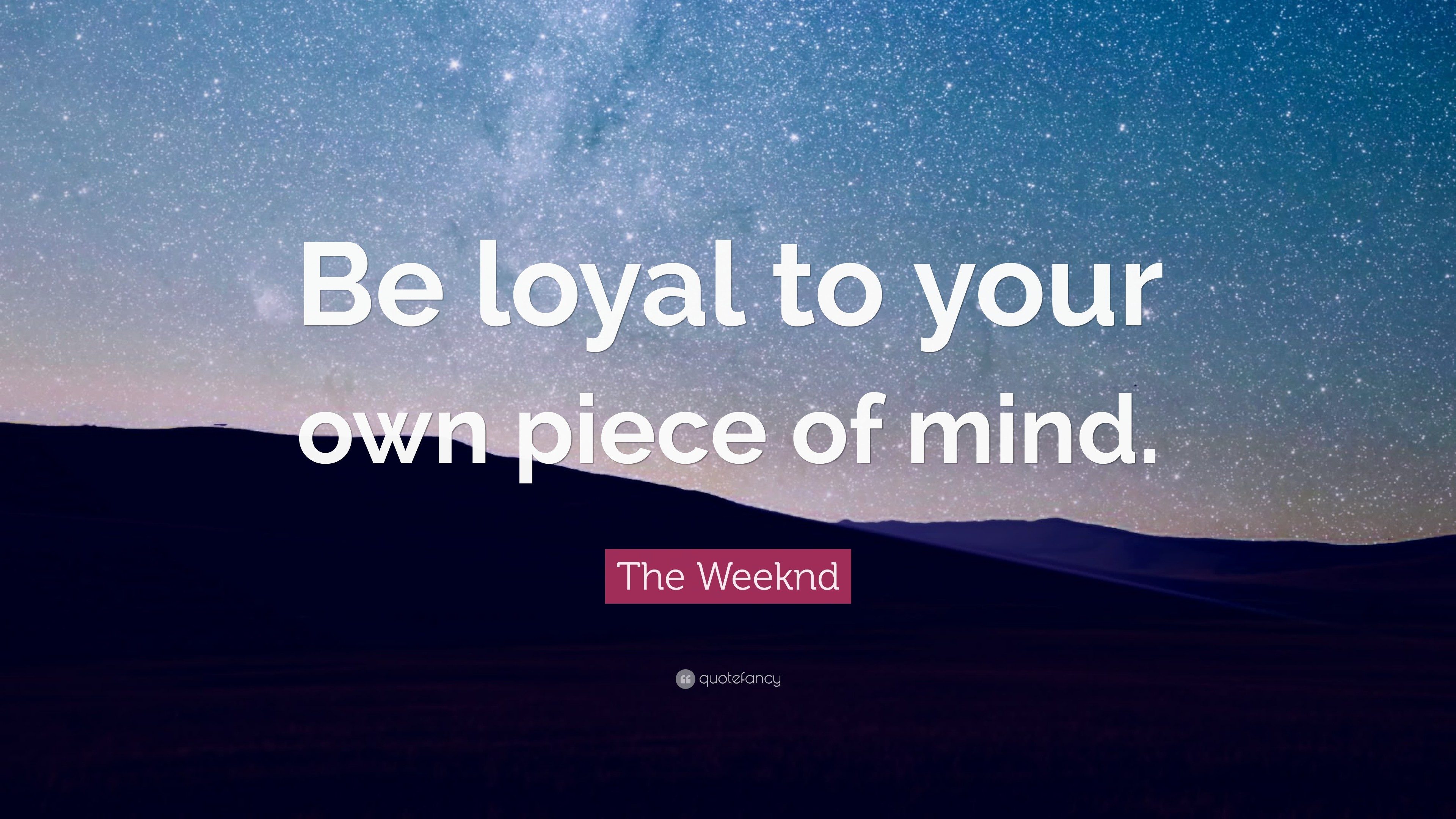 "3840x2160 The Weeknd Quote: ""Be loyal to your own piece of mind."""