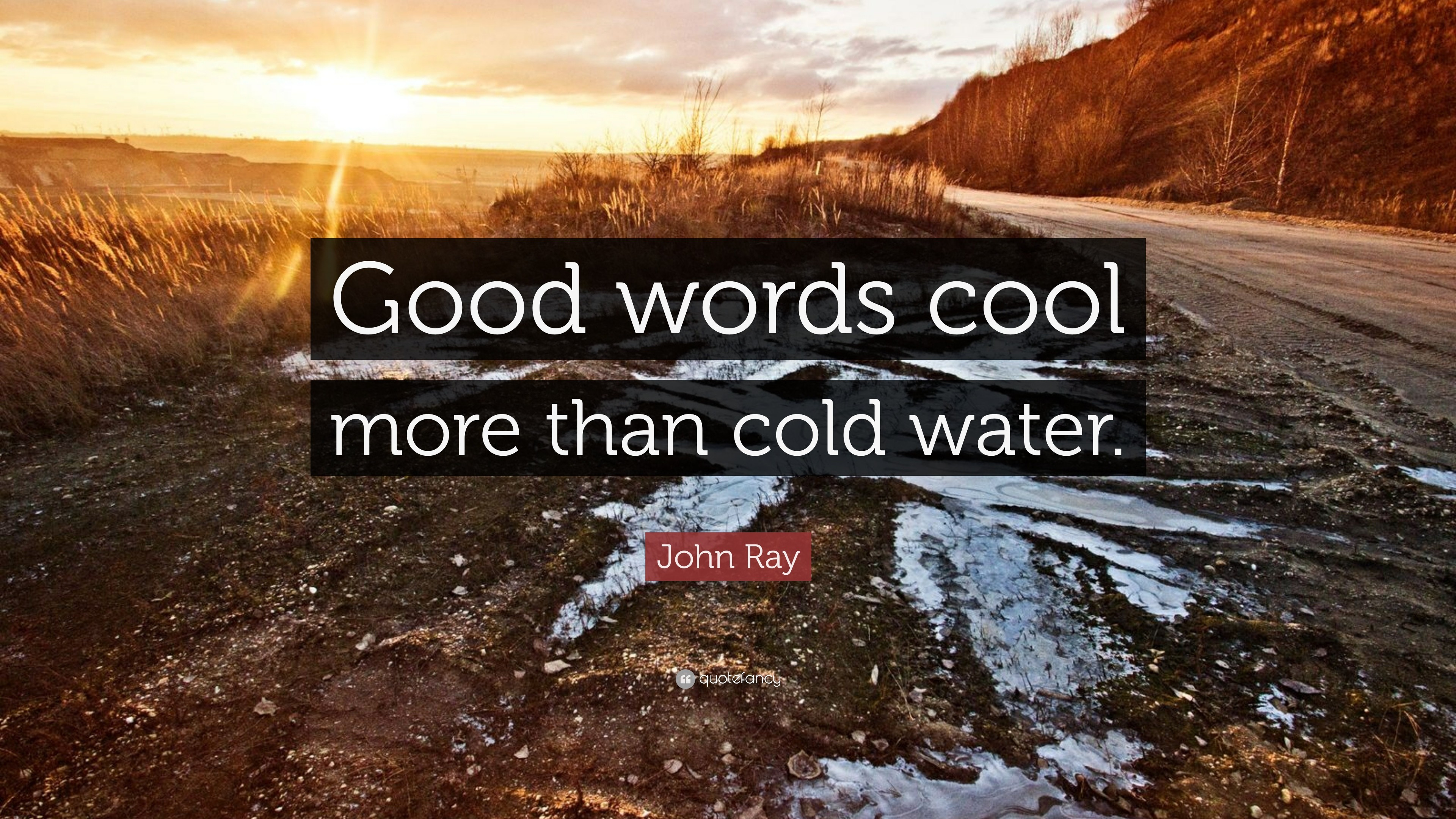 "3840x2160 John Ray Quote: ""Good words cool more than cold water."""