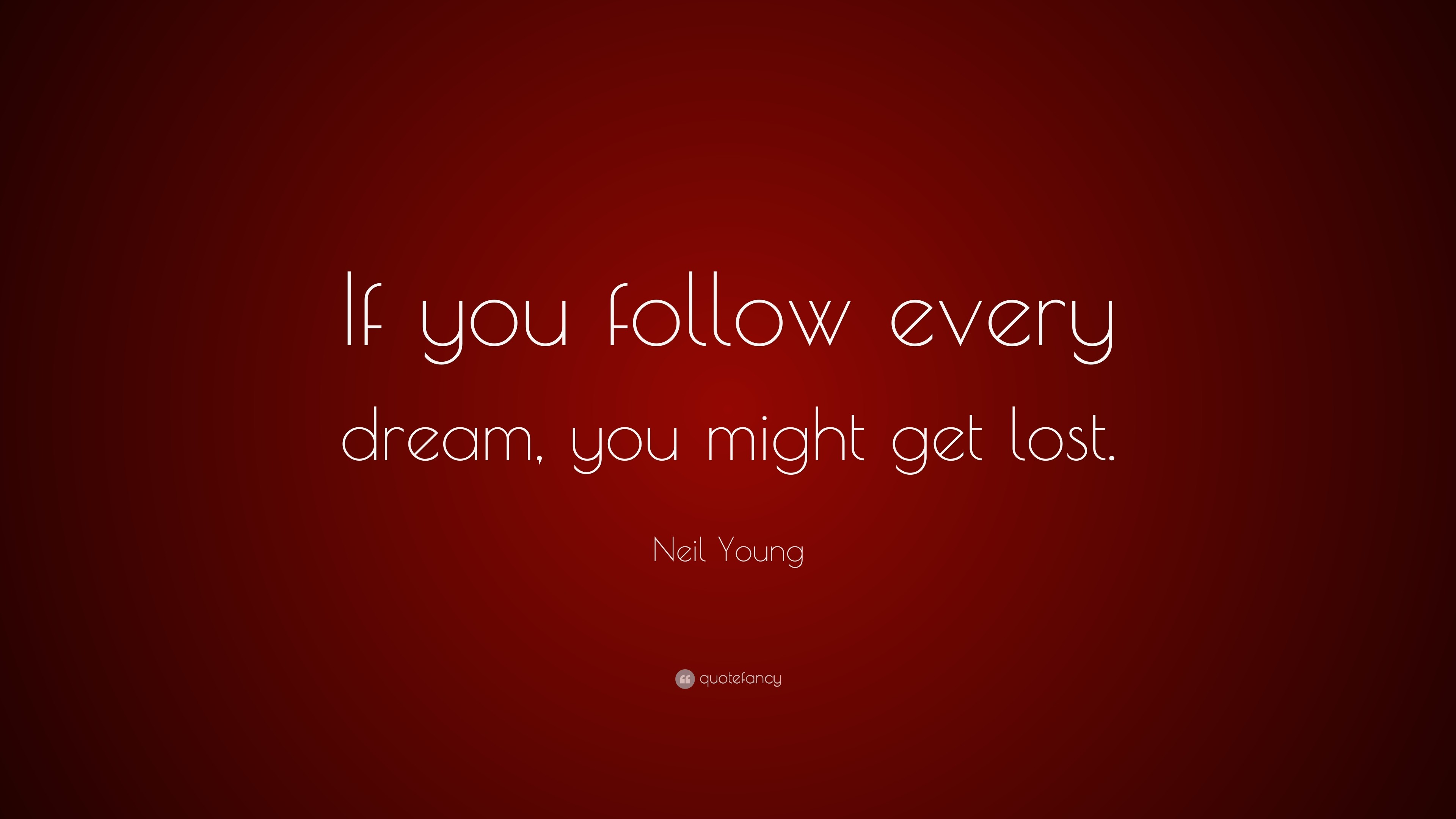 "3840x2160 Neil Young Quote: ""If you follow every dream, you might get lost."