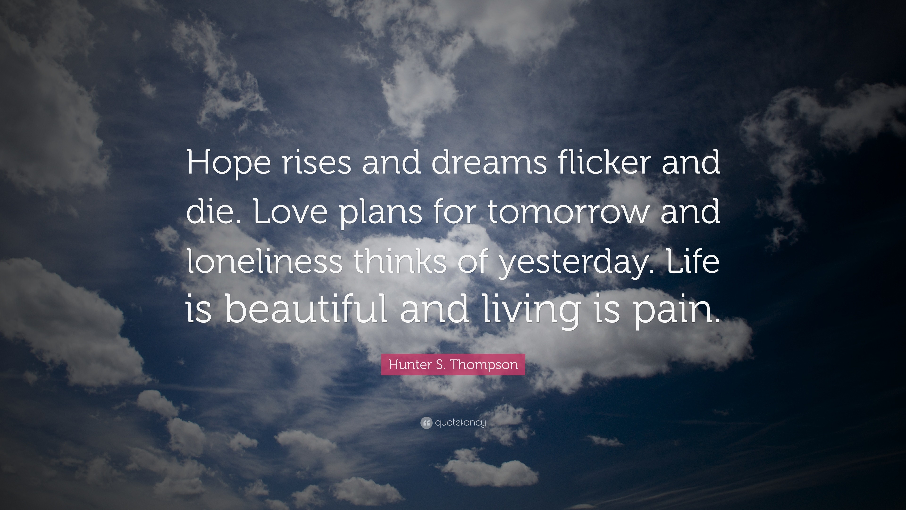 "3840x2160 Hunter S. Thompson Quote: ""Hope rises and dreams flicker and die. Love"