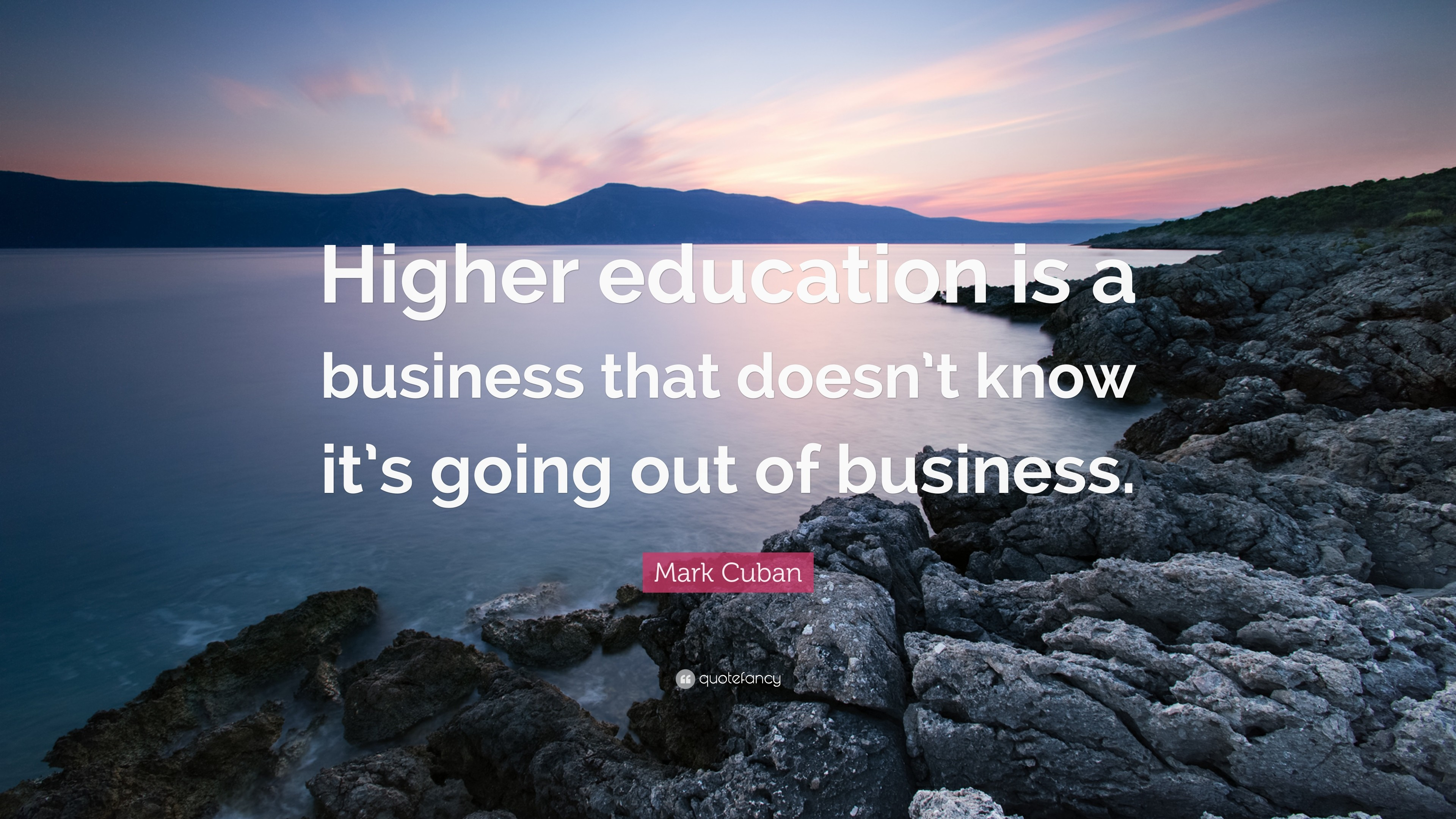 "3840x2160 Mark Cuban Quote: ""Higher education is a business that doesn't know it's"