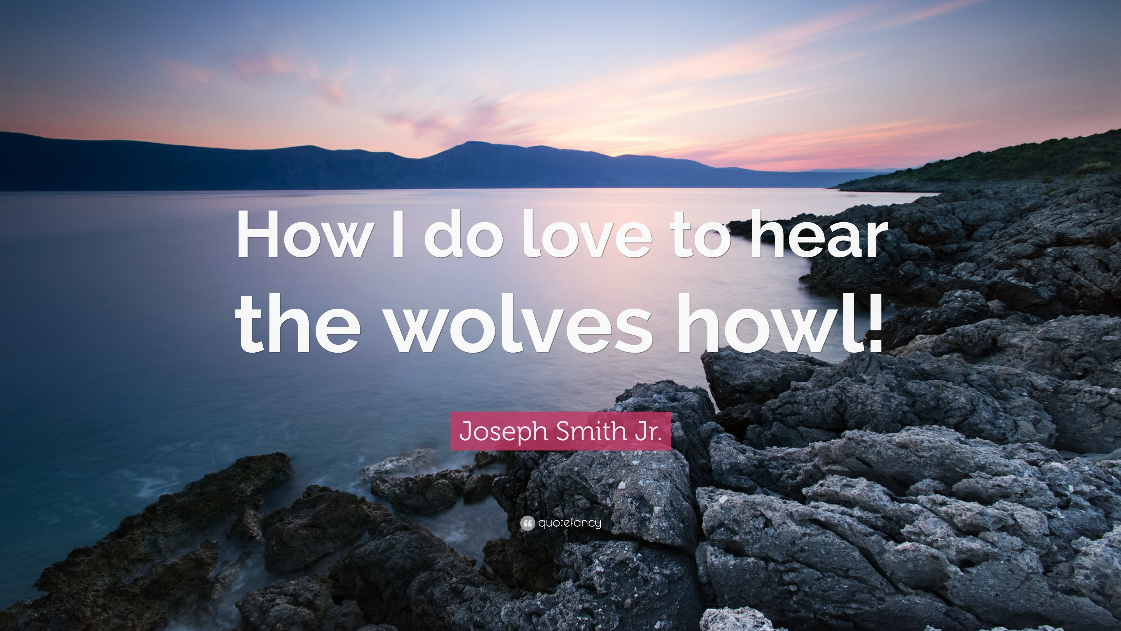 "3840x2160 Joseph Smith Jr. Quote: ""How I do love to hear the wolves howl"