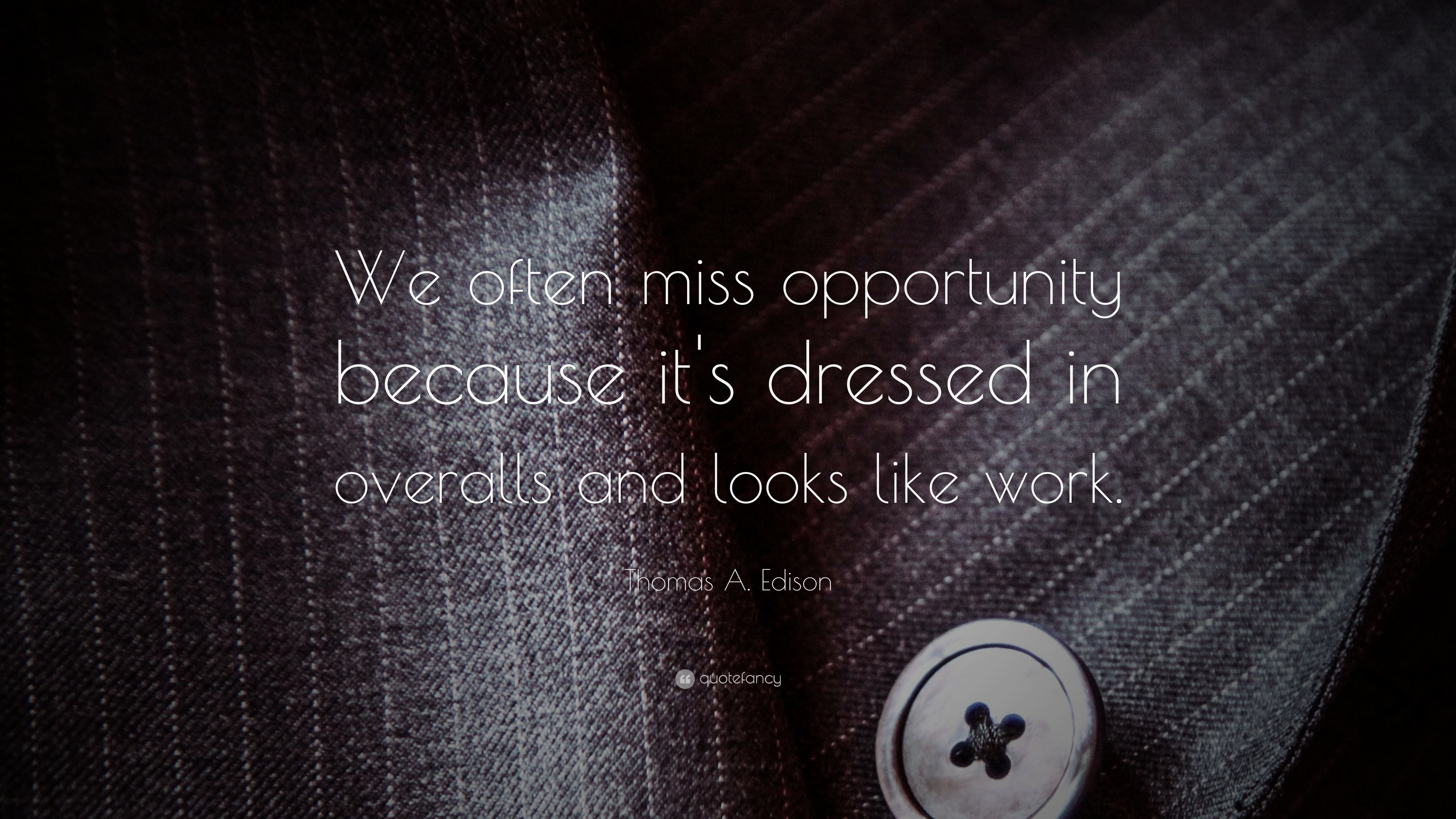 "3840x2160 Thomas A. Edison Quote: ""We often miss opportunity because it's dressed in  overalls"