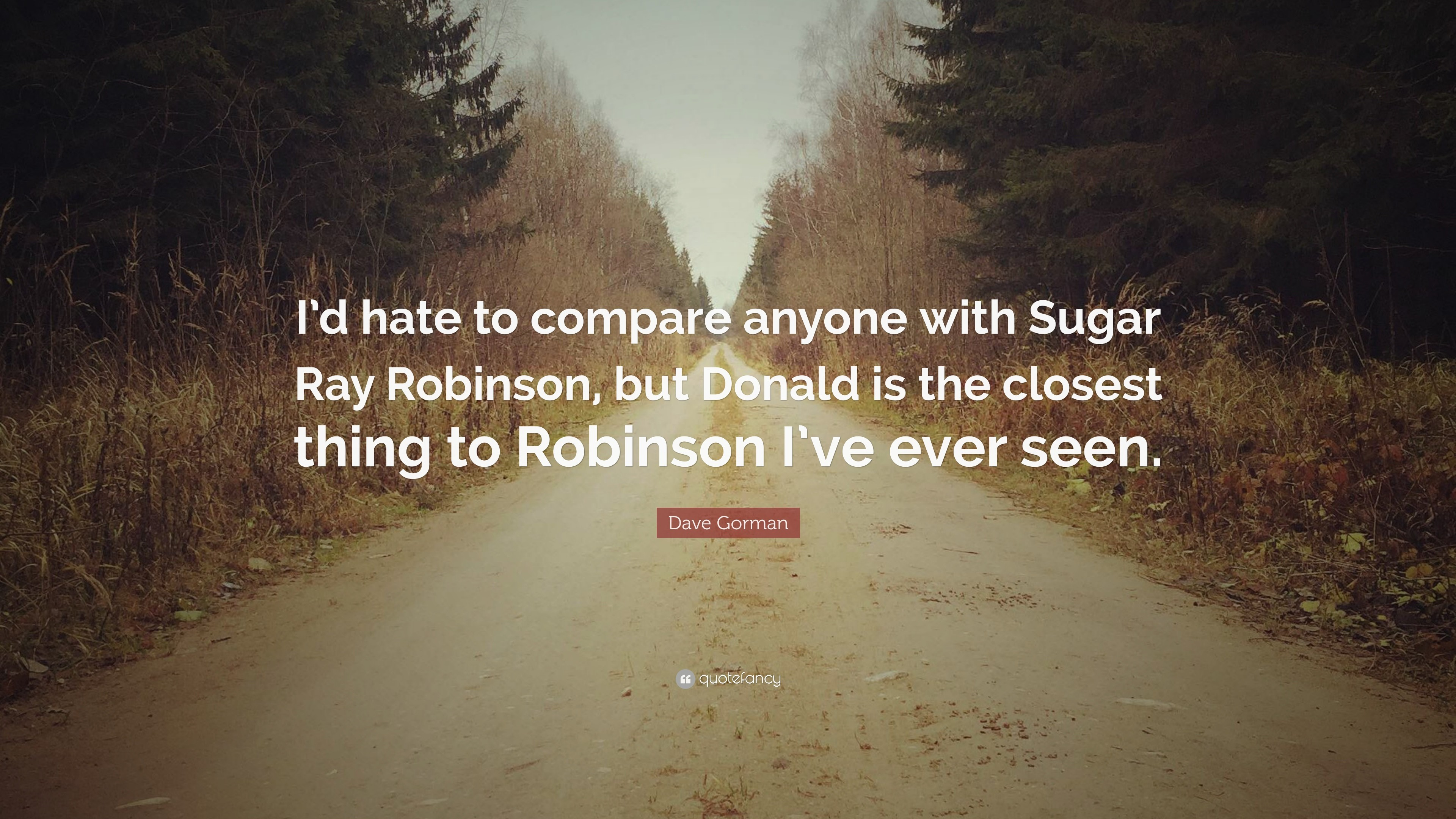 "3840x2160 Dave Gorman Quote: ""I'd hate to compare anyone with Sugar Ray Robinson"