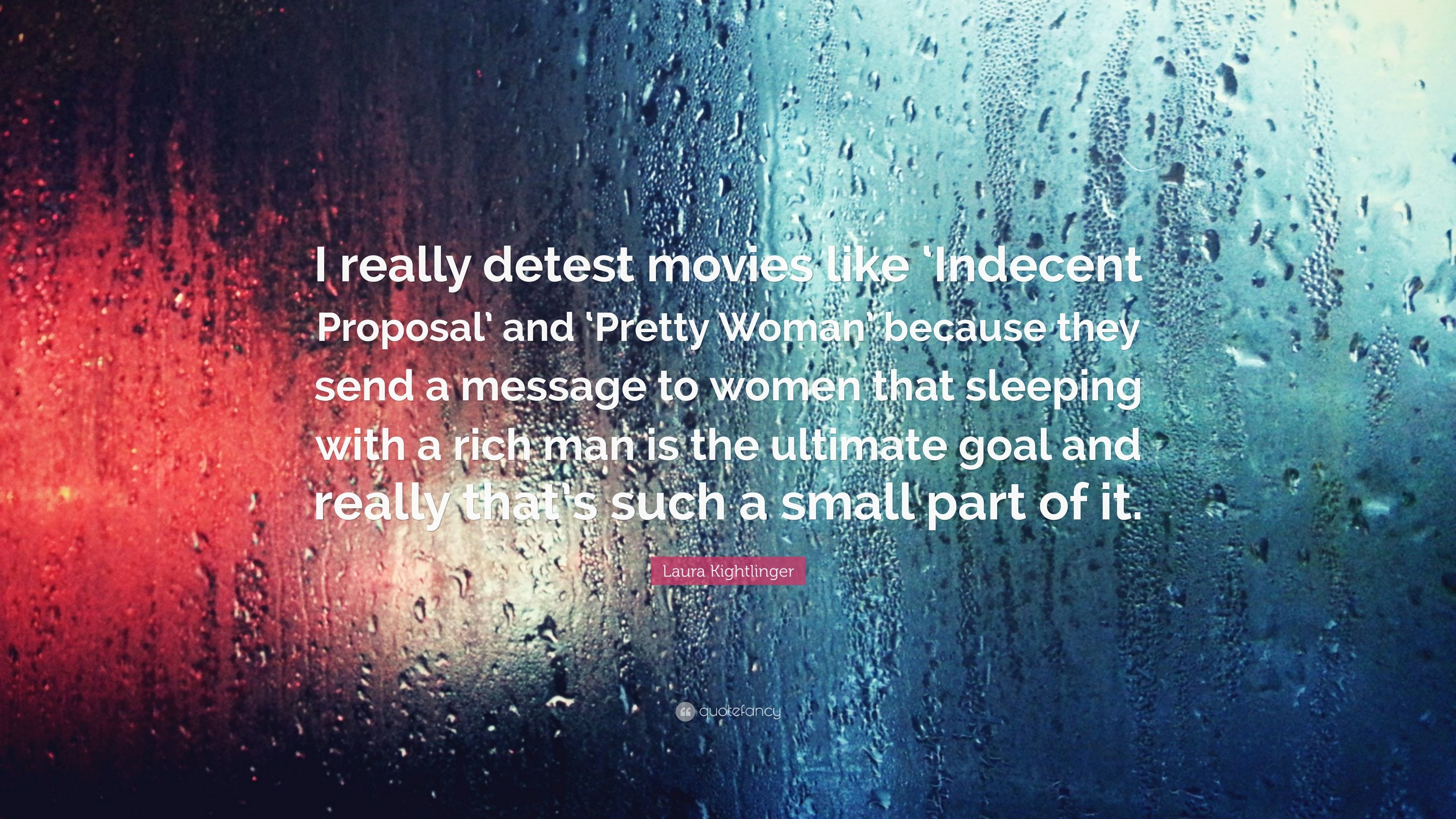 "3840x2160 Laura Kightlinger Quote: ""I really detest movies like 'Indecent Proposal'  and '"