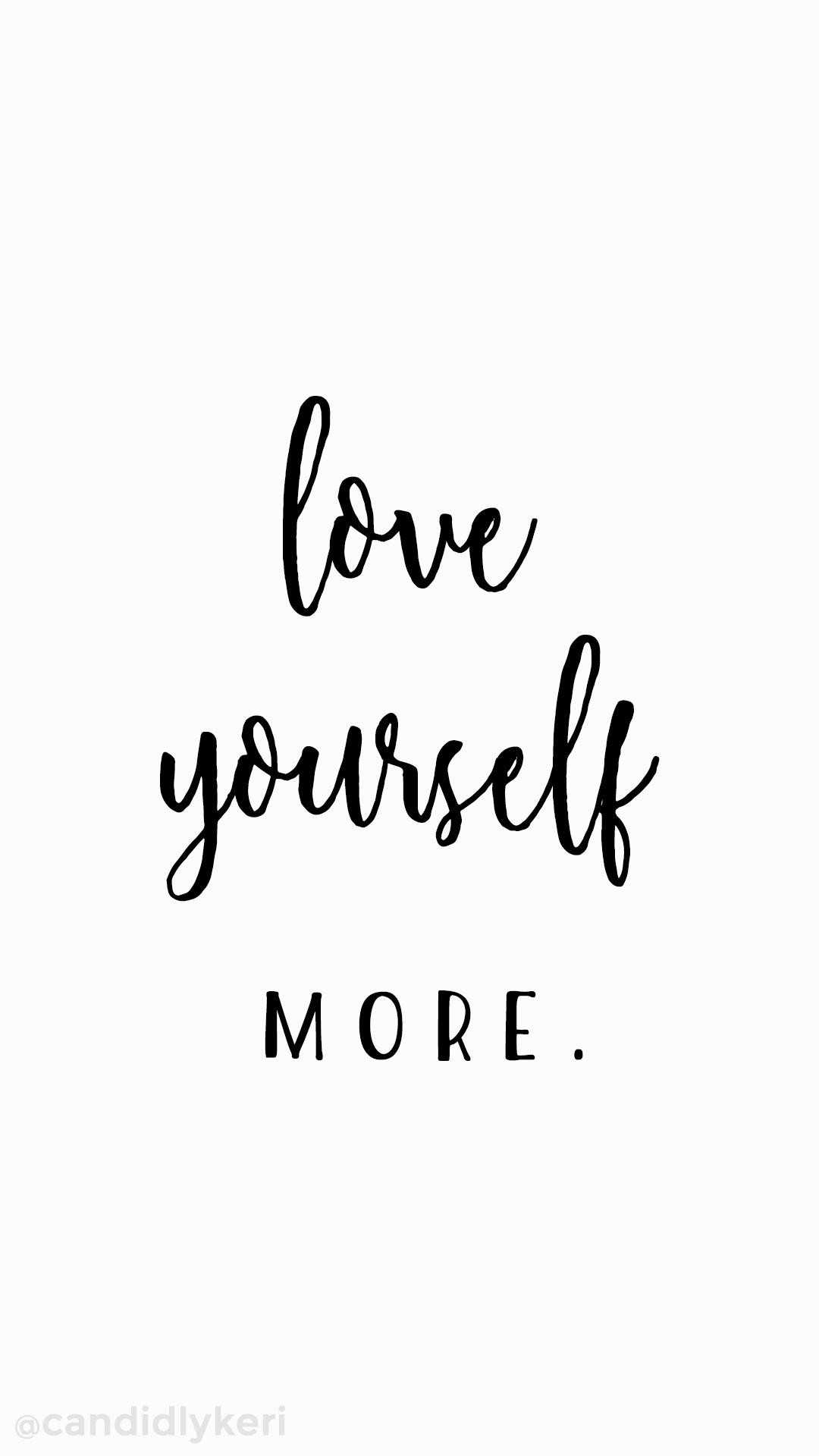 1080x1920 Love-Yourself-More-Quote-inspirational-self-love-you-