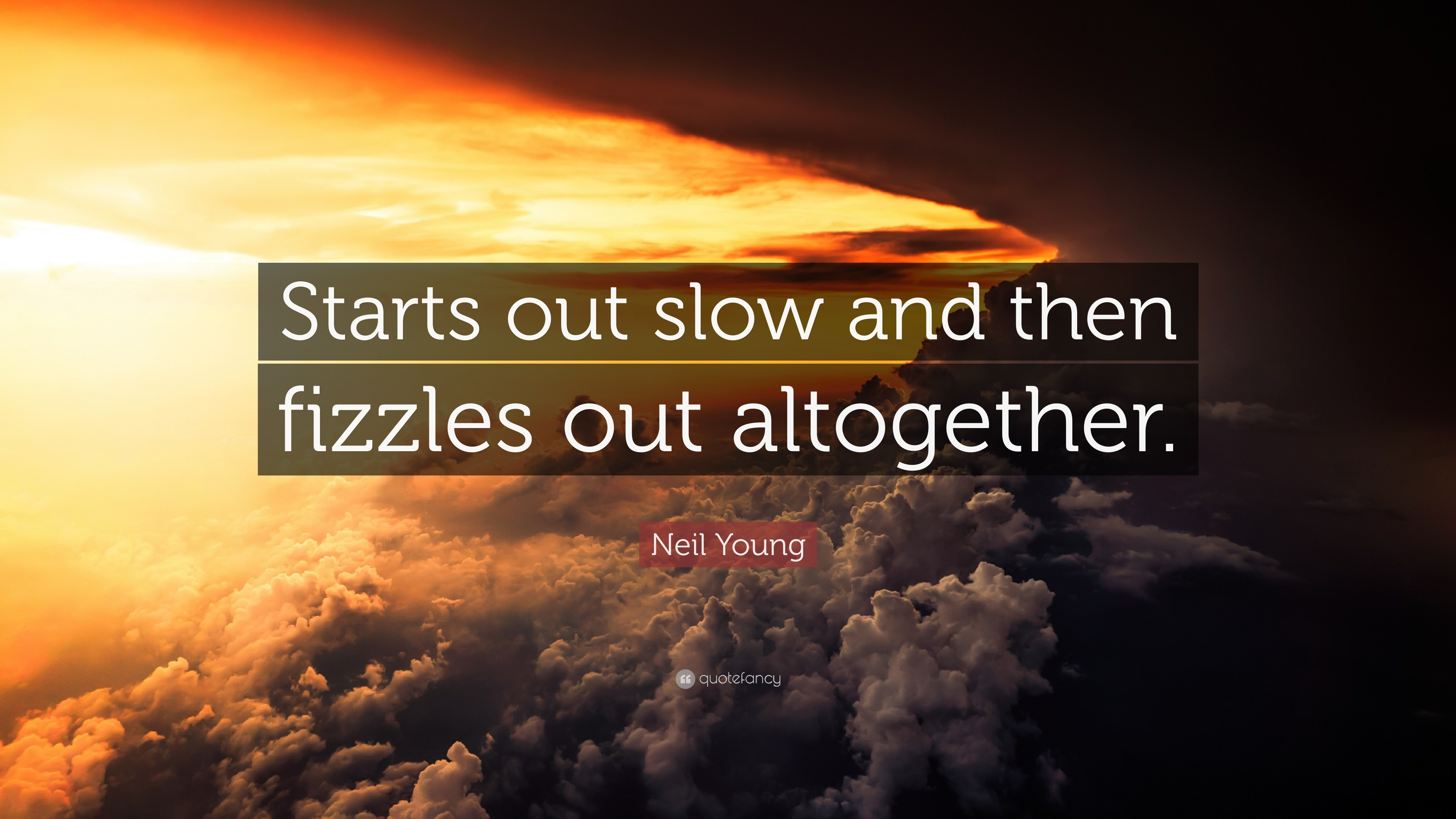 "3840x2160 Neil Young Quote: ""Starts out slow and then fizzles out altogether."""