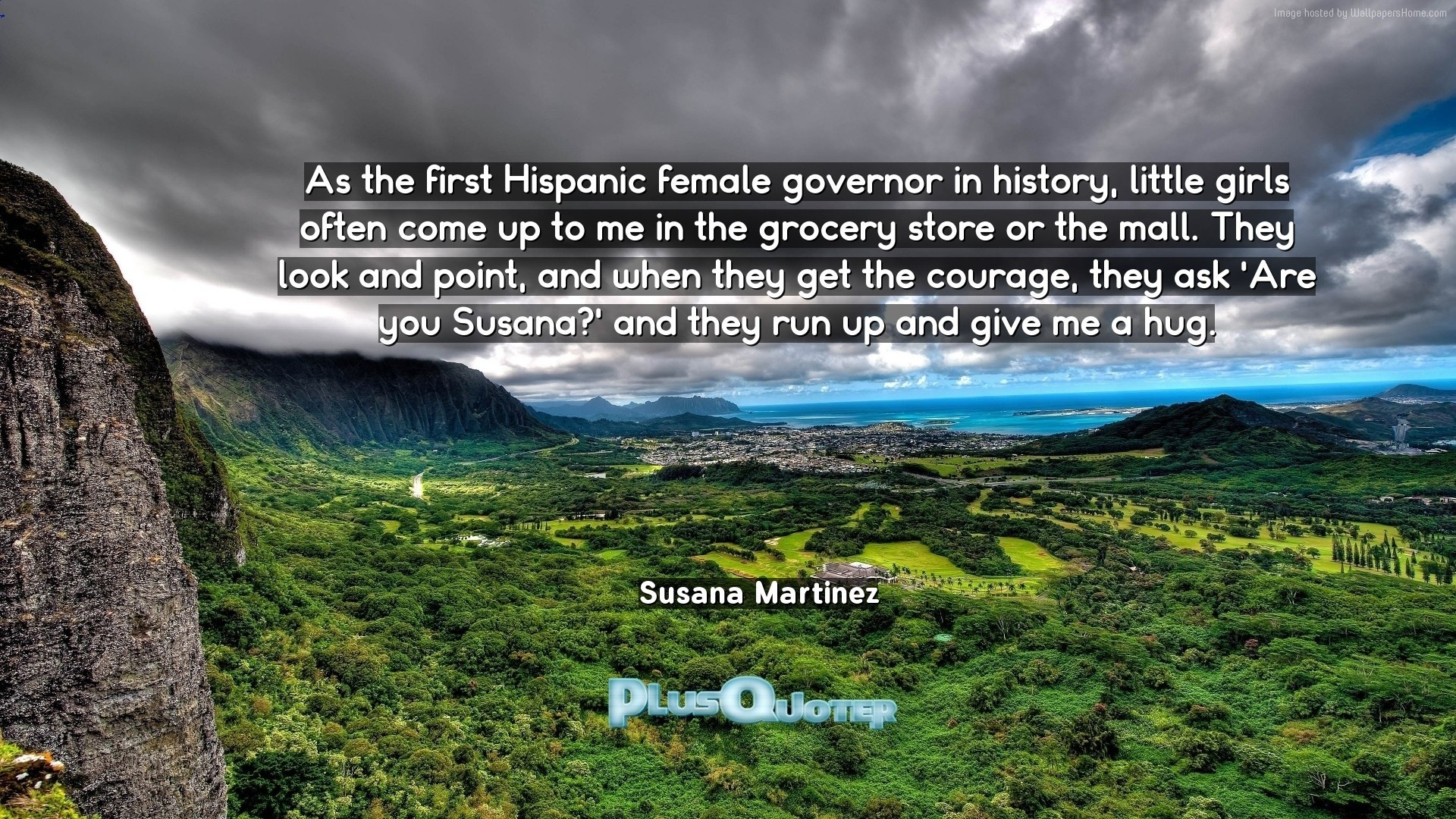 "1920x1080 Download Wallpaper with inspirational Quotes- ""As the first Hispanic female  governor in history,"