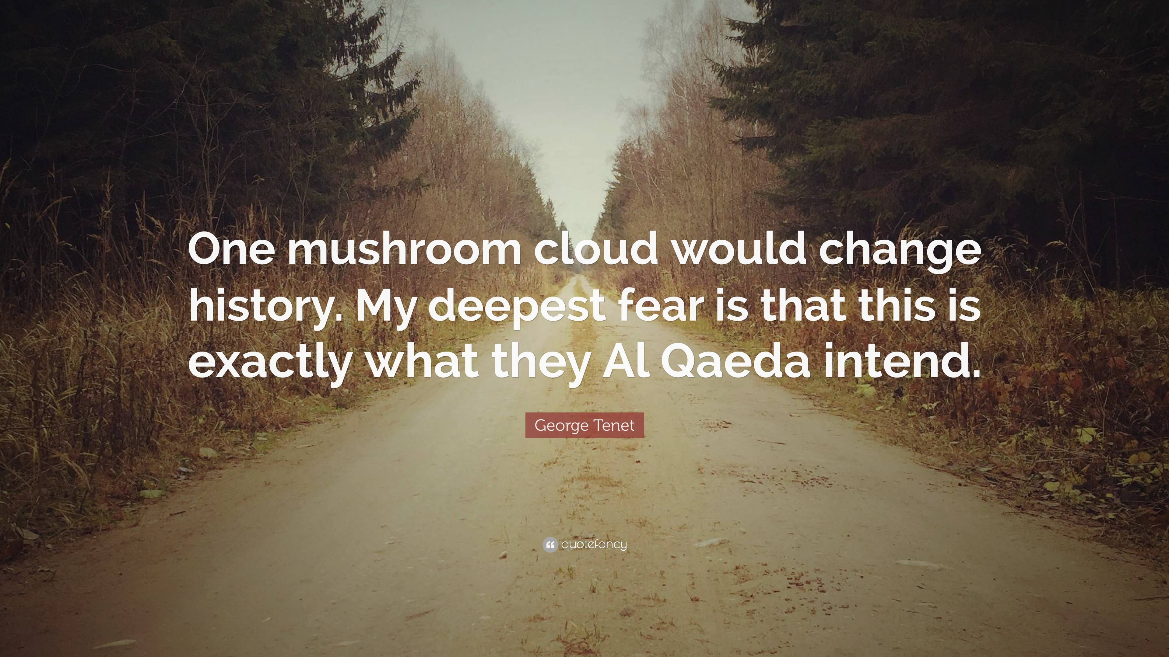 "3840x2160 George Tenet Quote: ""One mushroom cloud would change history. My deepest  fear is"