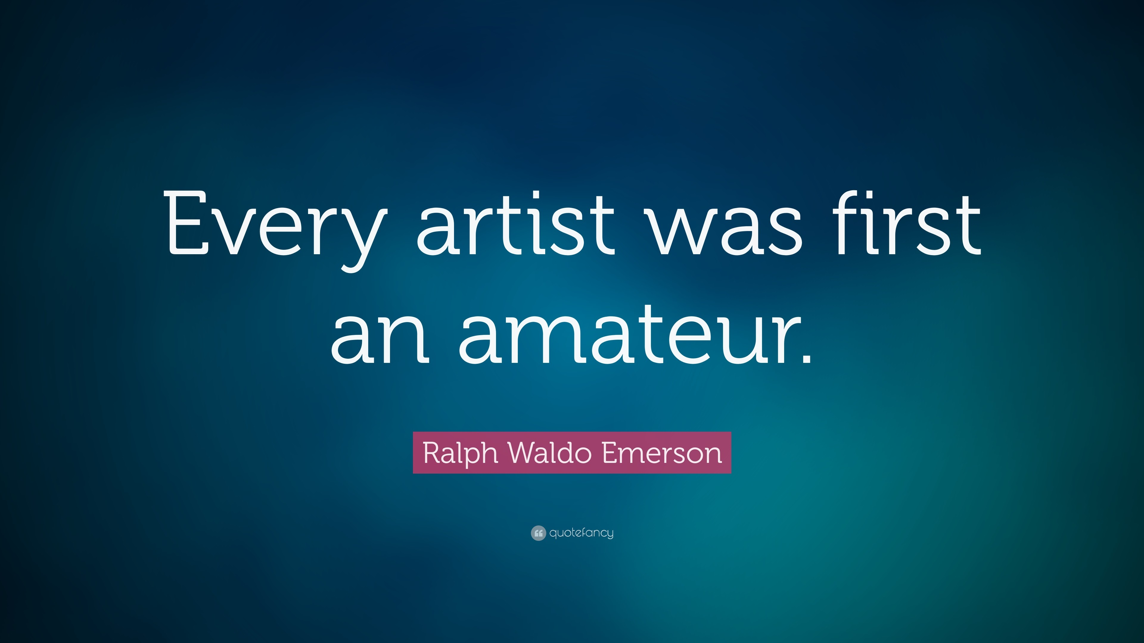 "3840x2160 Ralph Waldo Emerson Quote: ""Every artist was first an amateur."""