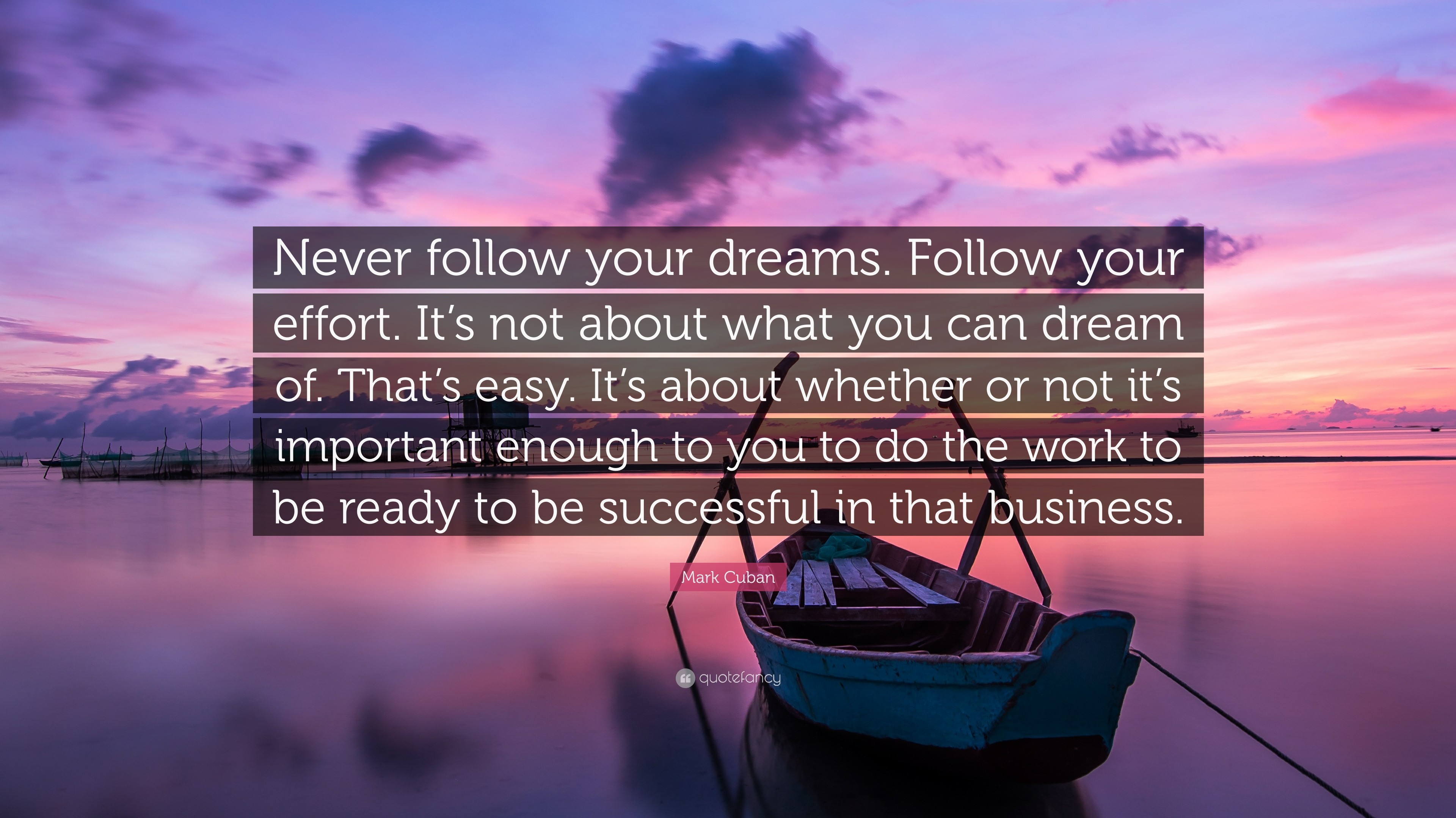 "3840x2160 Mark Cuban Quote: ""Never follow your dreams. Follow your effort. It's not"