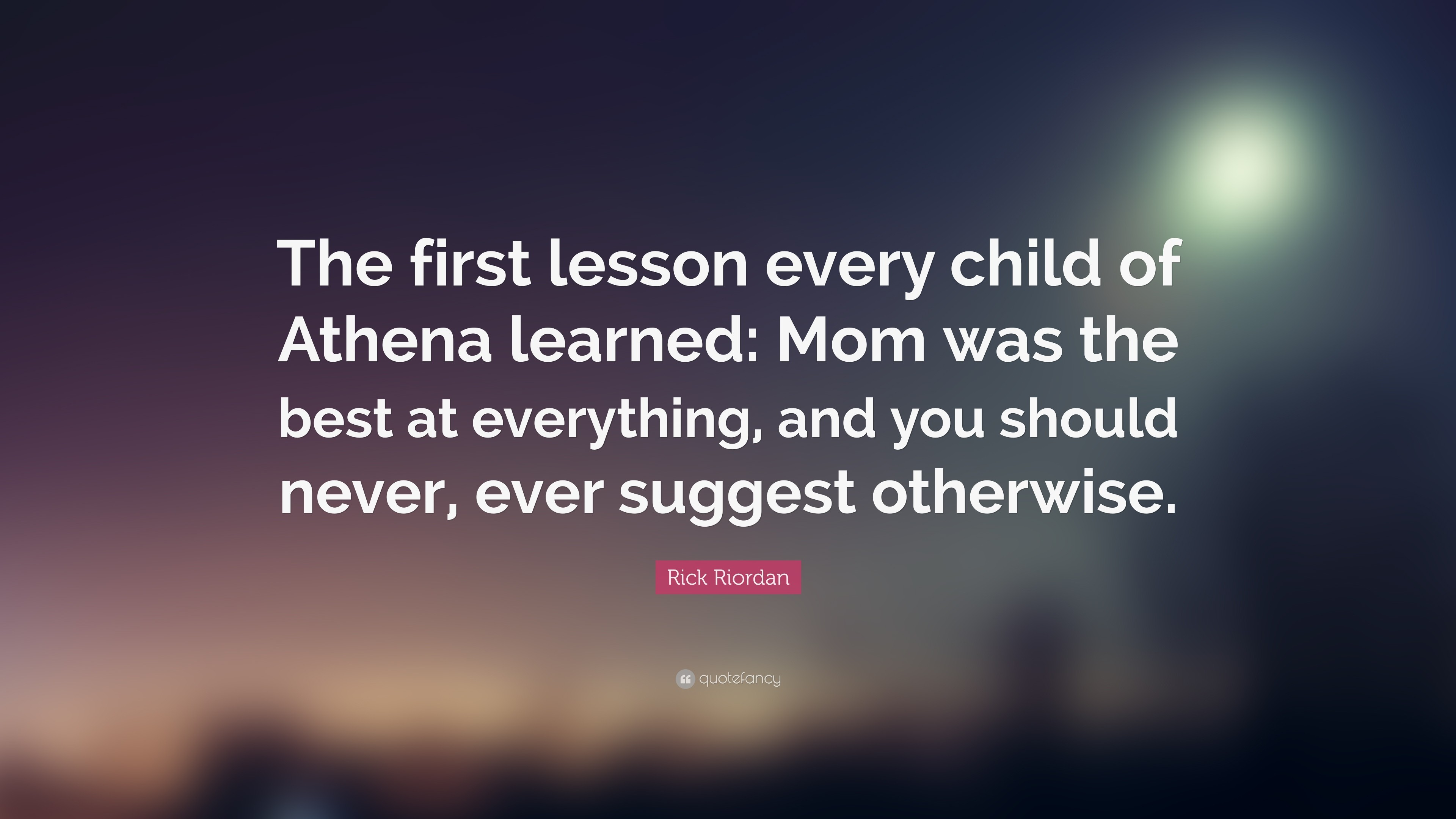 "3840x2160 Rick Riordan Quote: ""The first lesson every child of Athena learned: Mom was"