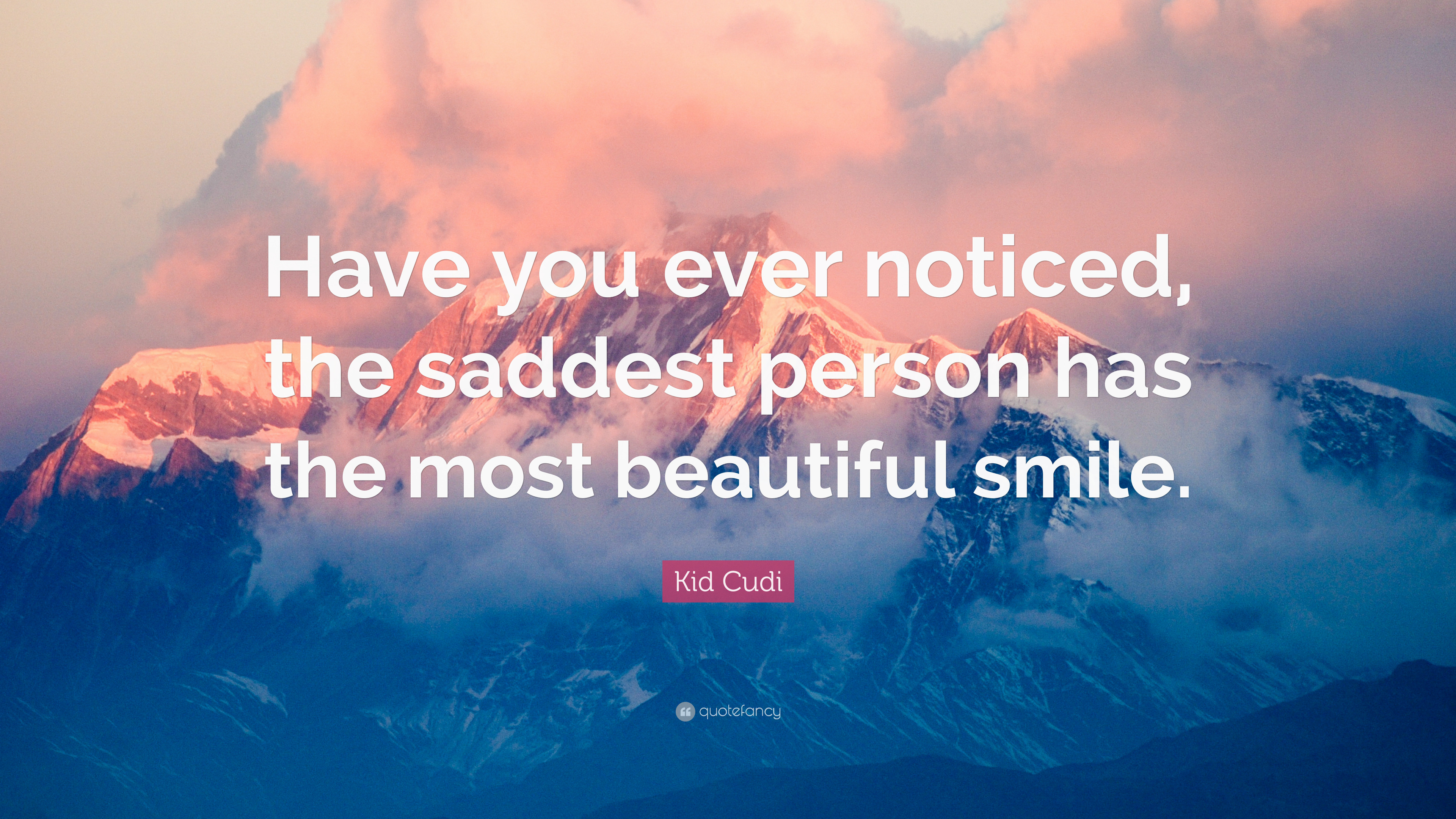 "3840x2160 Kid Cudi Quote: ""Have you ever noticed, the saddest person has the most"