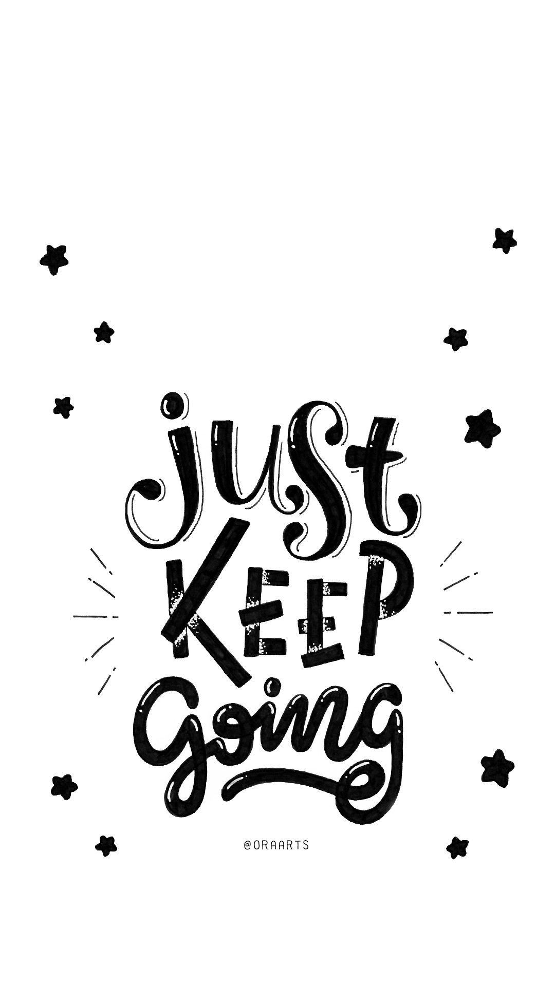 "1080x1920 I love inspirational words. When you open up your Phone. You will see it  and always remind to yourself, ""Just Keep Going!"""