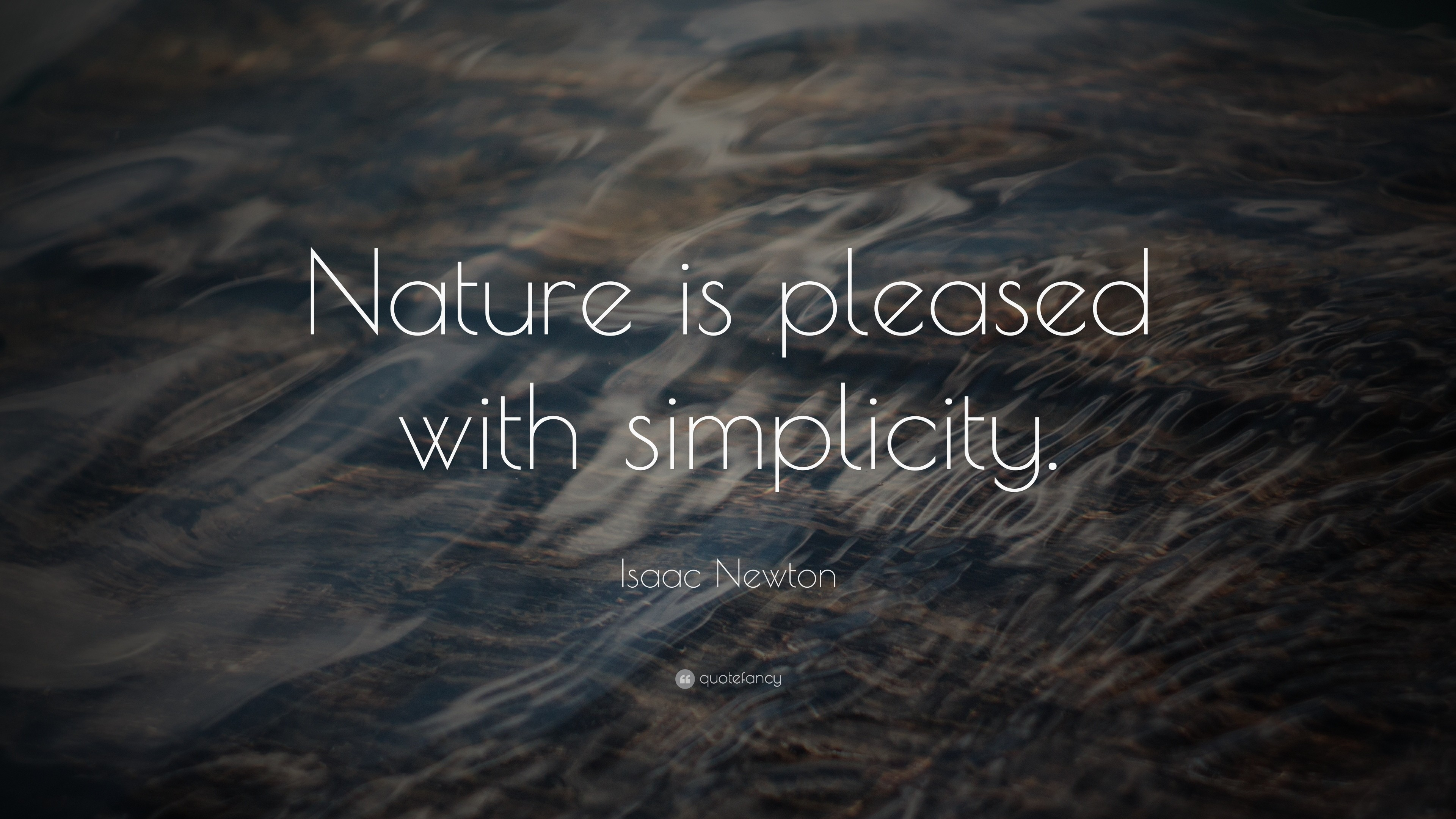 "3840x2160 Nature Quotes: ""Nature is pleased with simplicity."" — Isaac Newton"